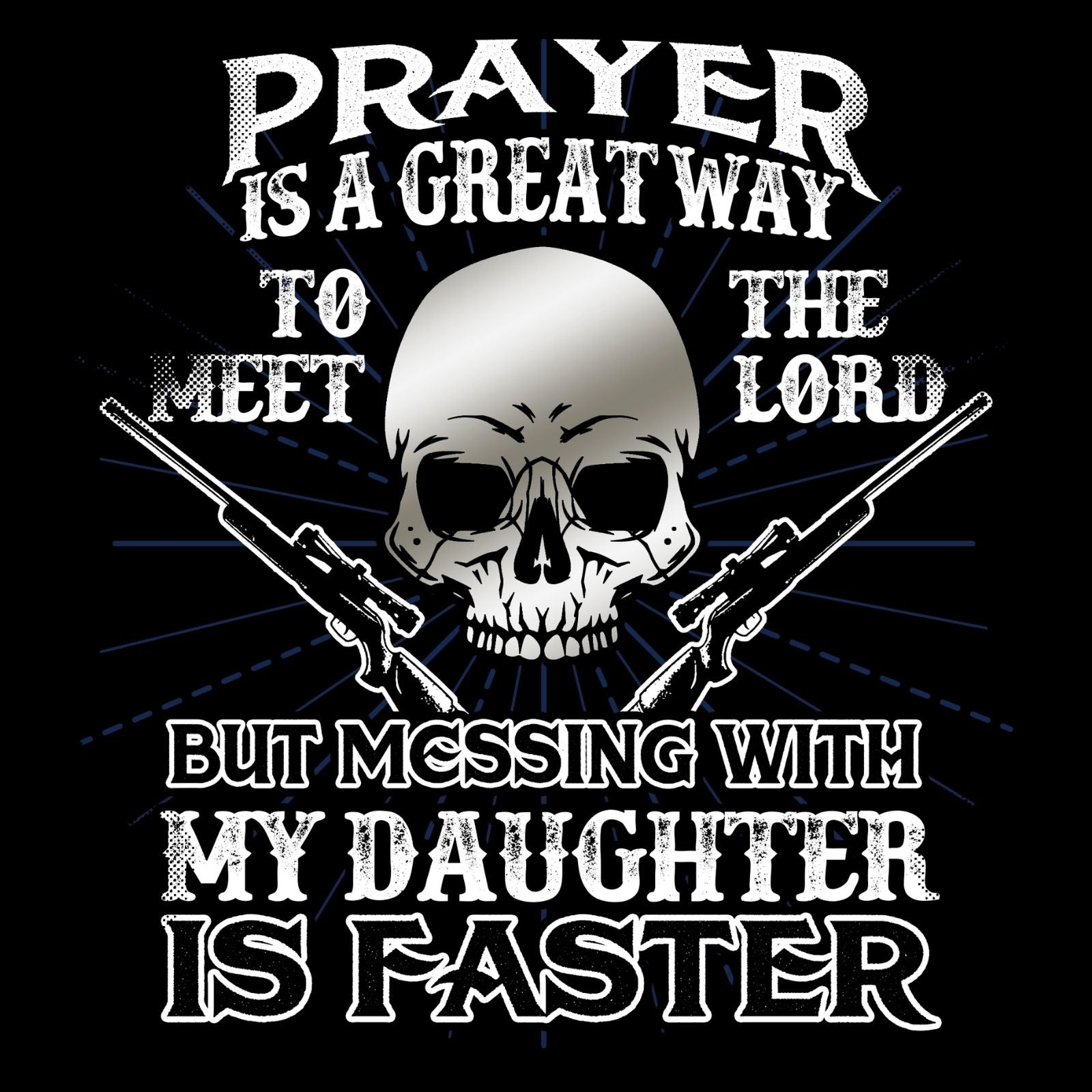 Prayer Is The Great Way To Meet The Lord But Messing With My Daughter Is Faster - Bastard Graphics