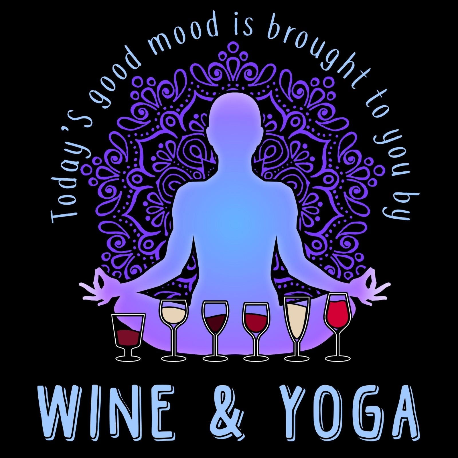 Todays Good Mood is Brought To You By Wine And Yoga - Bastard Graphics