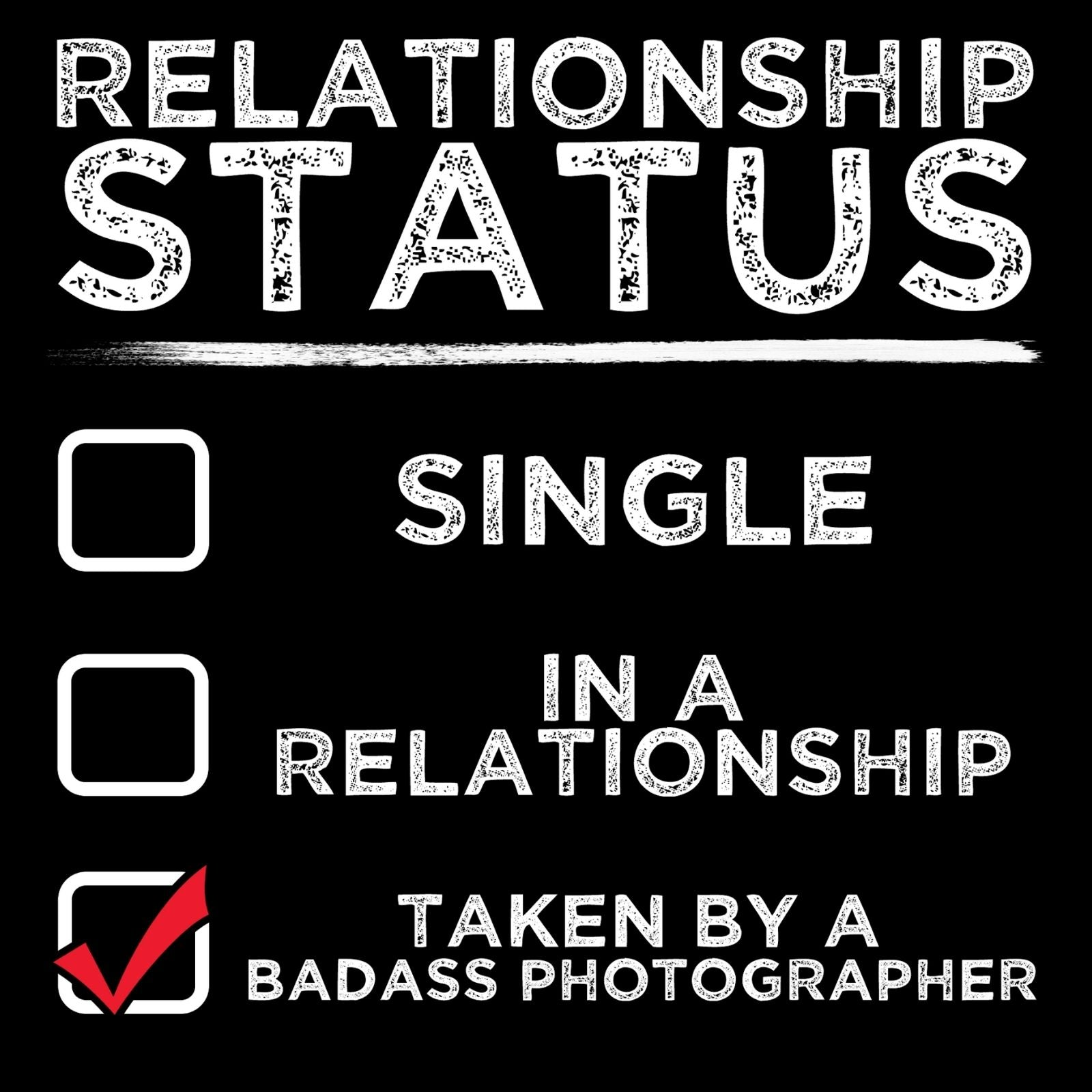 Relationship Status Single In A Relationship Taken By A Badass Photographer - Bastard Graphics