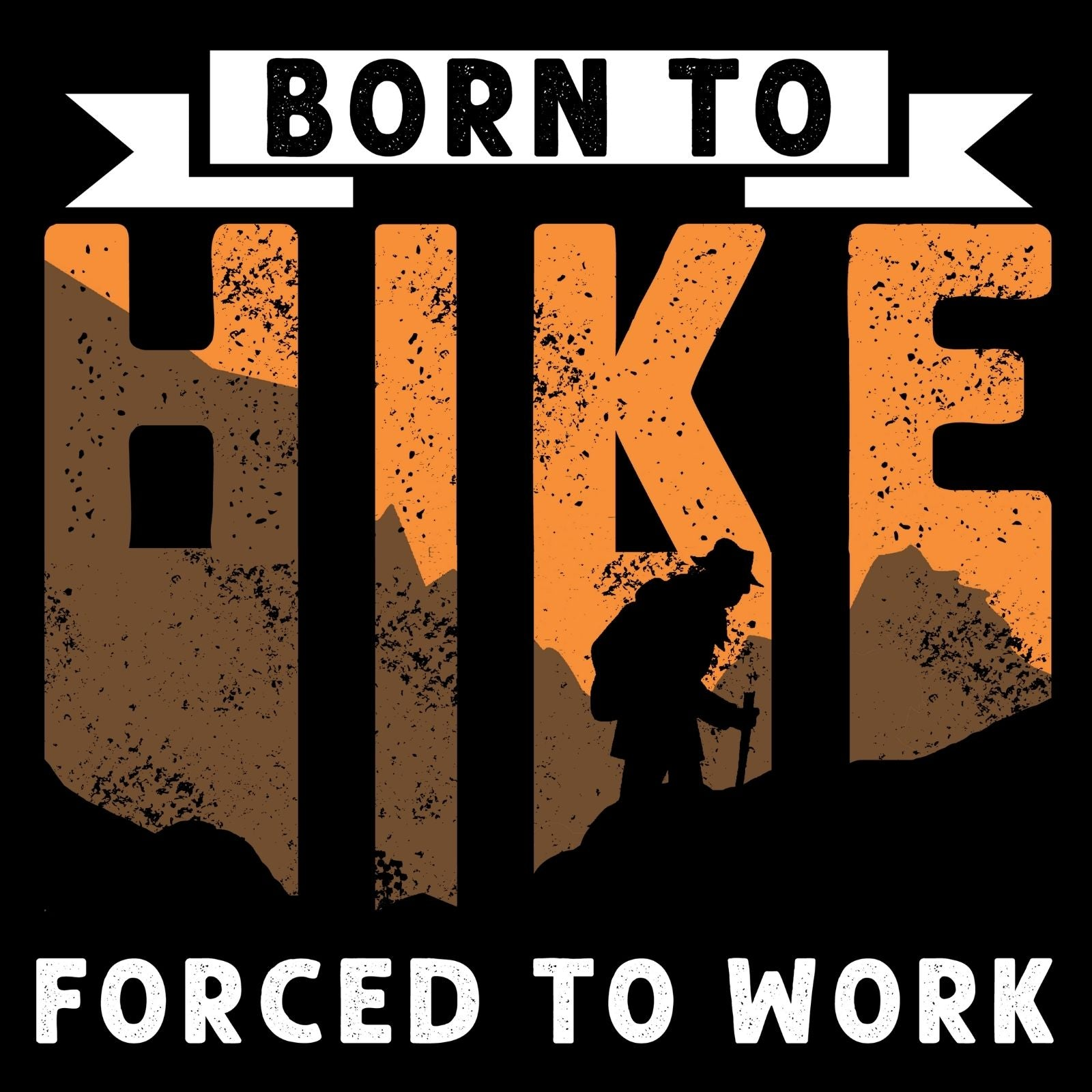 Born To Hike Forced To Work - Bastard Graphics