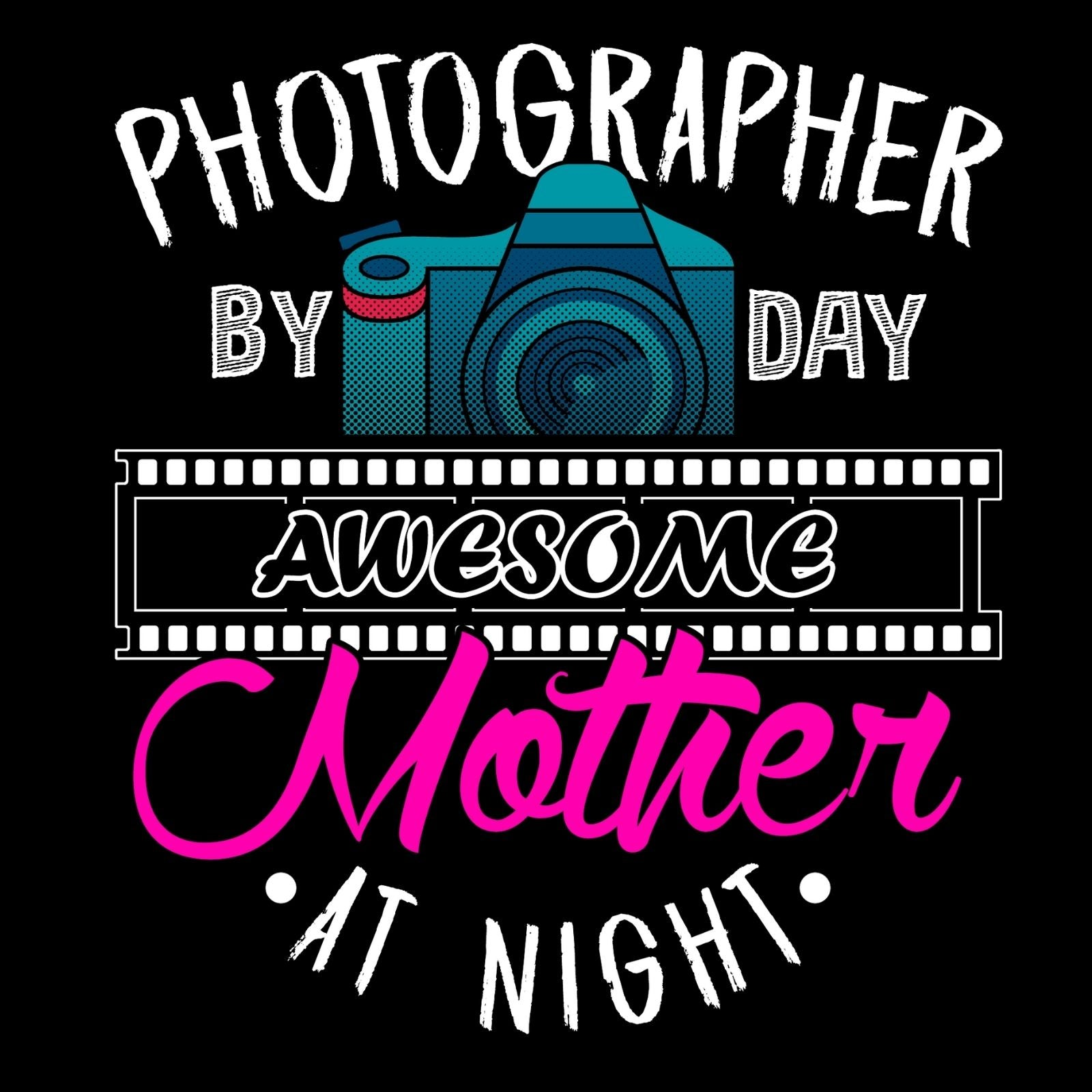 Photographer by Day Awesome Mother At Night - Bastard Graphics