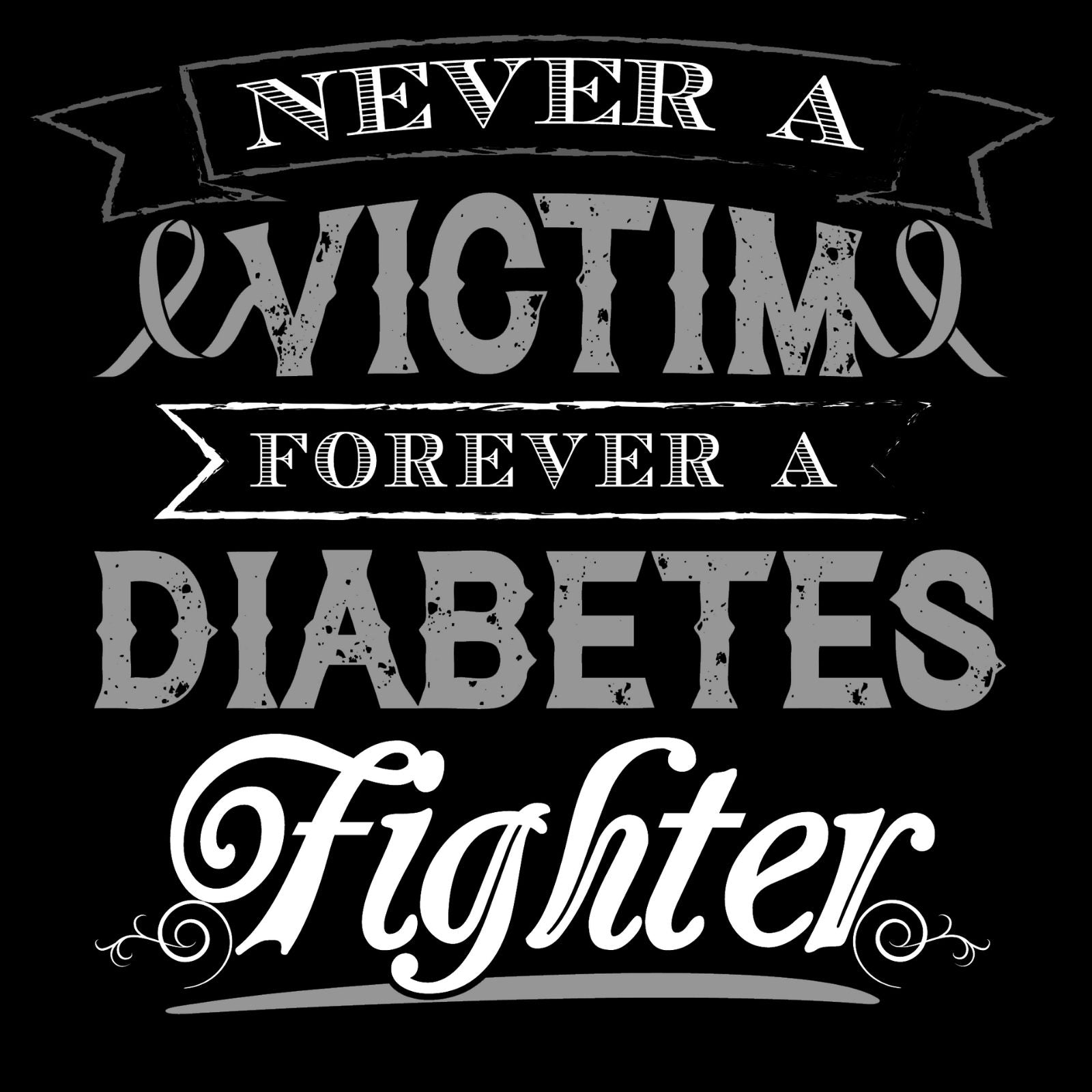 Never A Victim Forever A Diabetes Fighter - Bastard Graphics