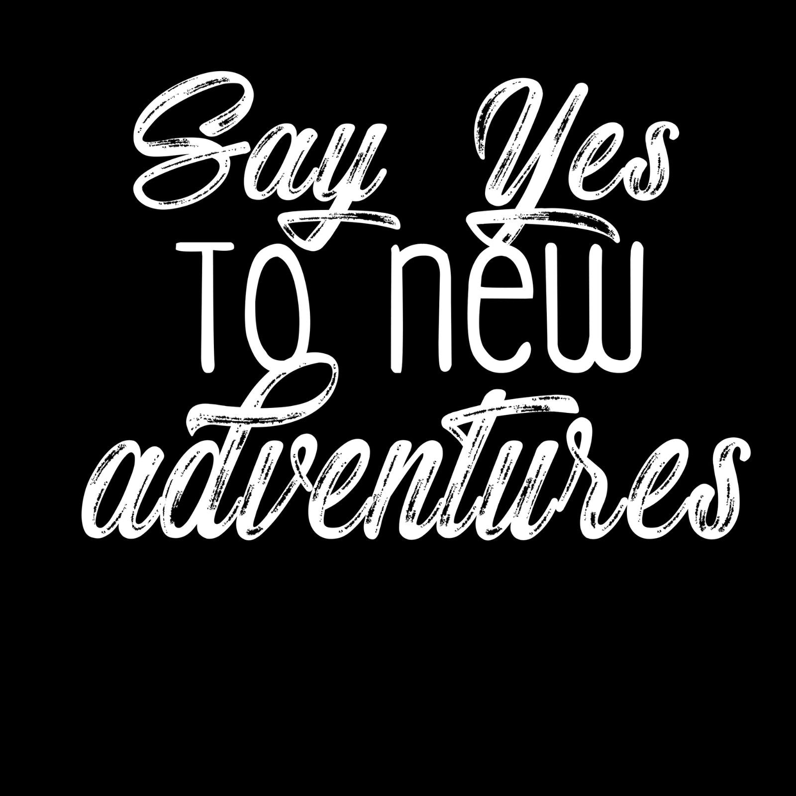 Say Yes To New Adventures - Bastard Graphics