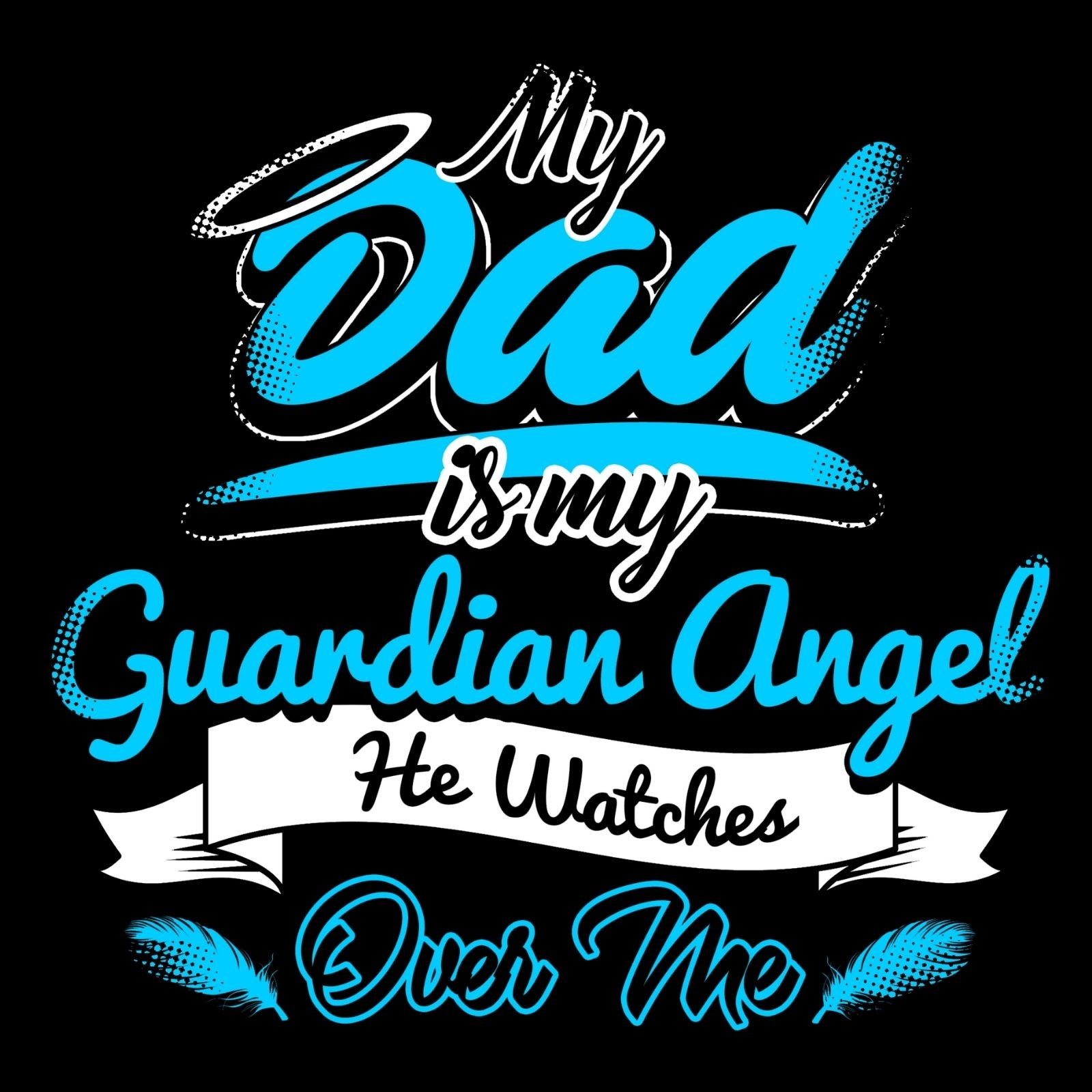My Dad Is My Guardian Angel He Watches Over Me - Bastard Graphics