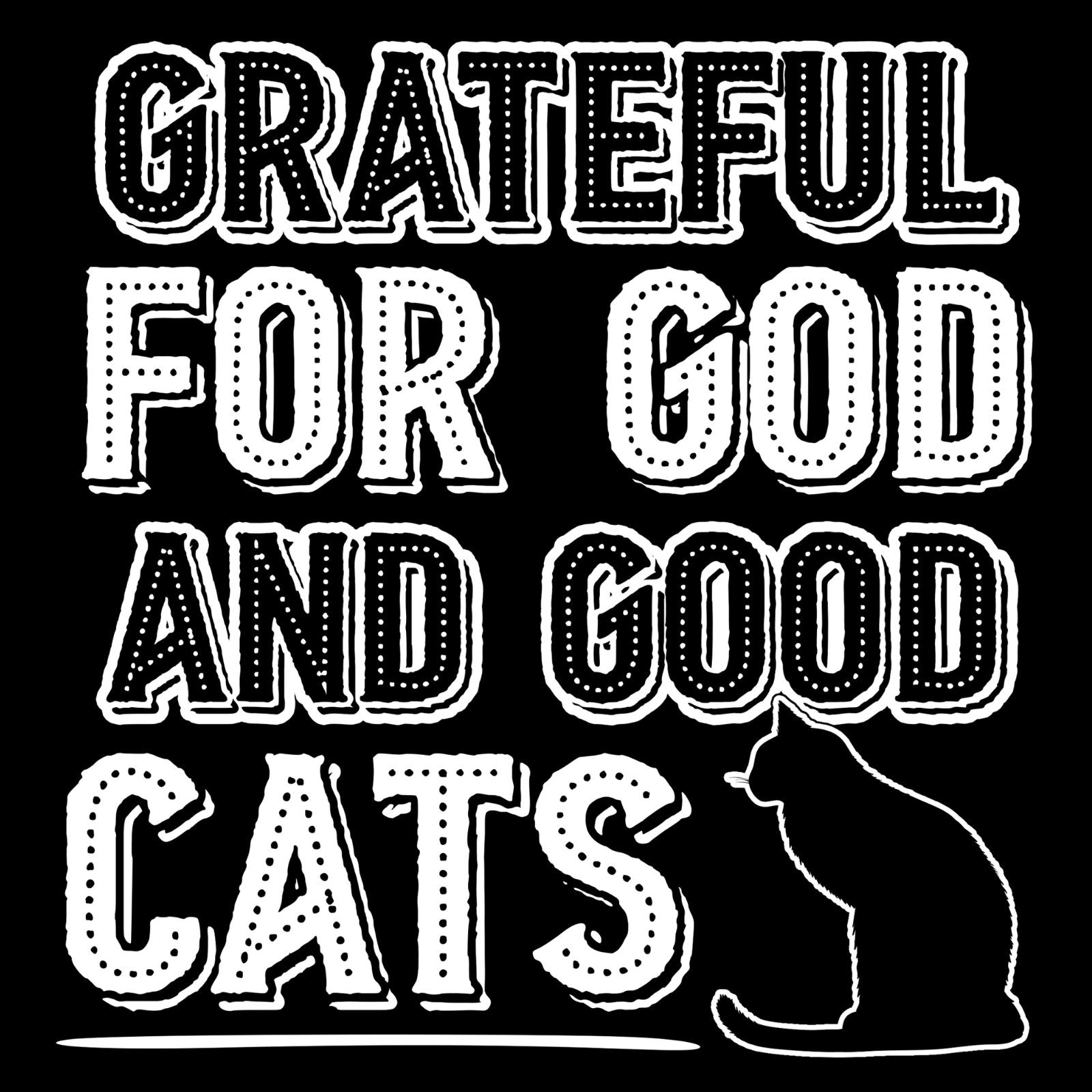 .Grateful For God And Good Cats - Bastard Graphics