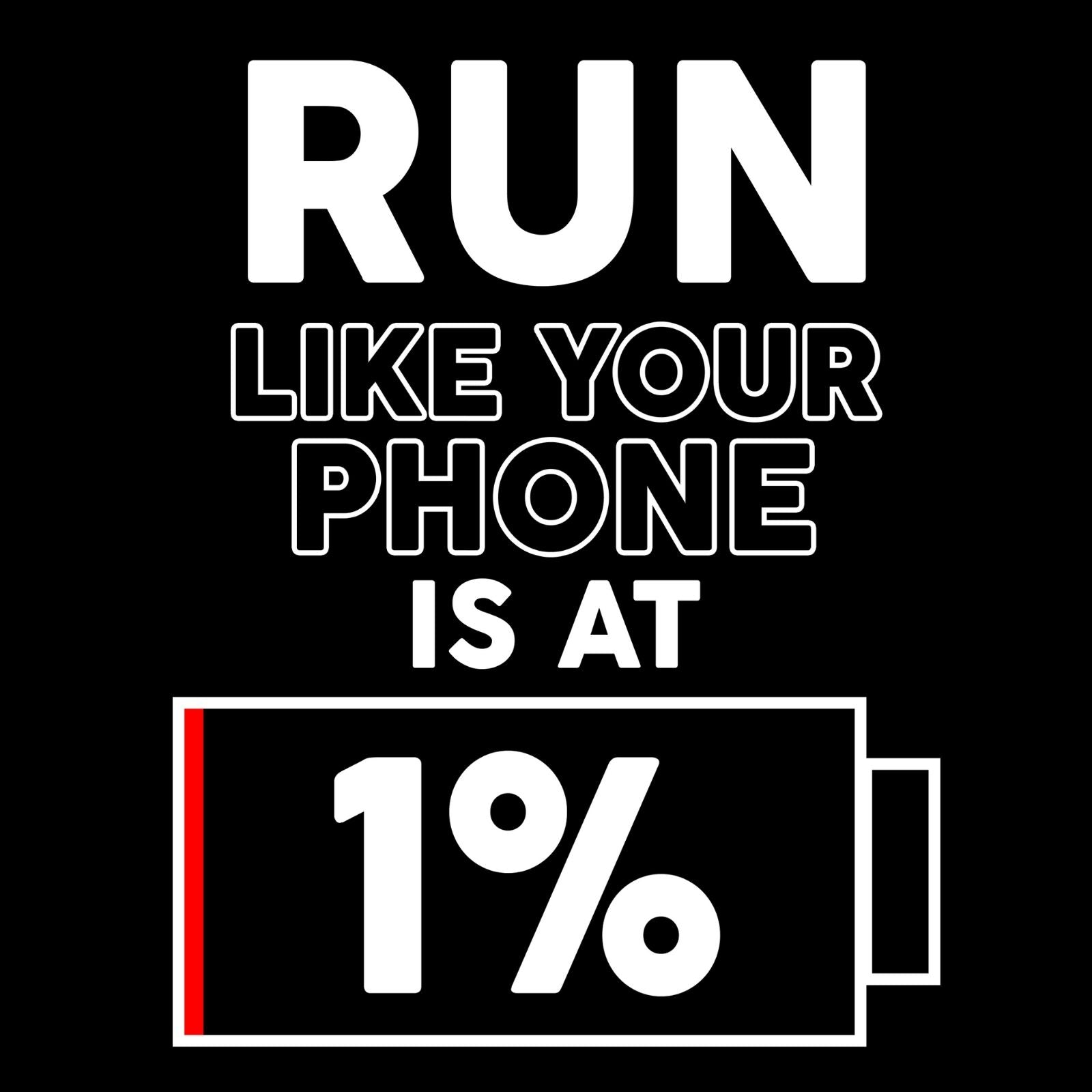 Run Like Your Phone Is At 1% - Bastard Graphics