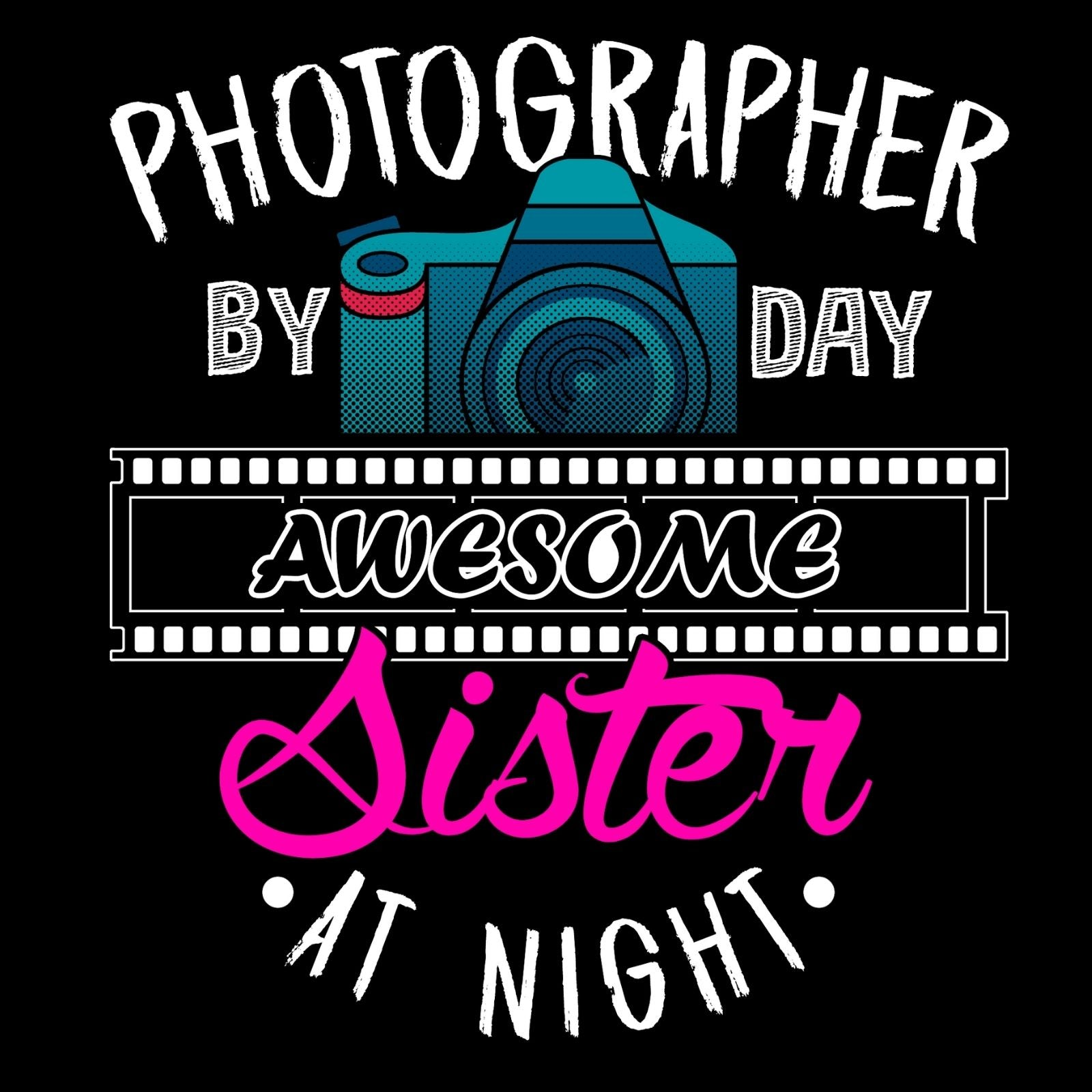 Photographer by Day Awesome Sister At Night - Bastard Graphics