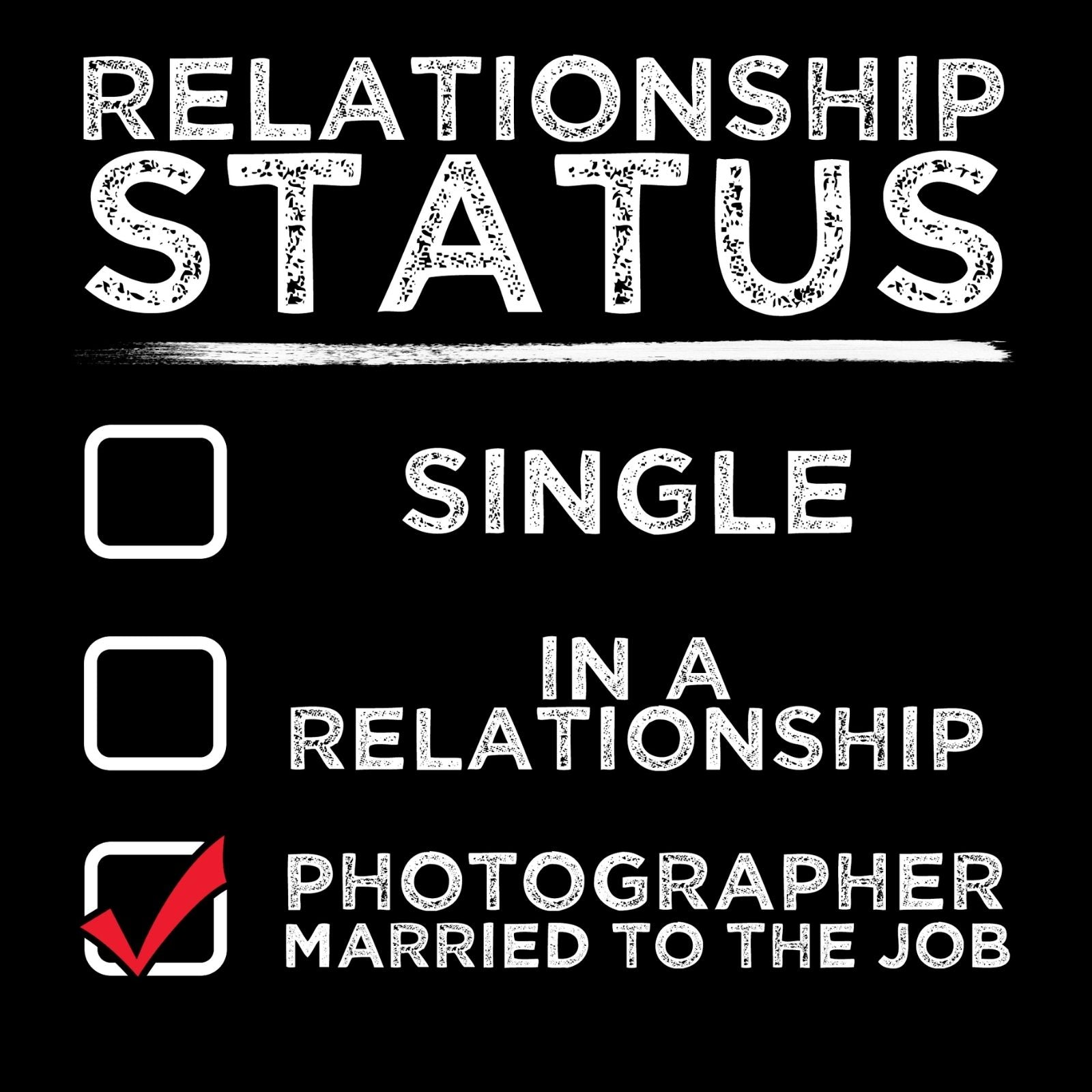 Relationship Status Photographer Married To The Job - Bastard Graphics