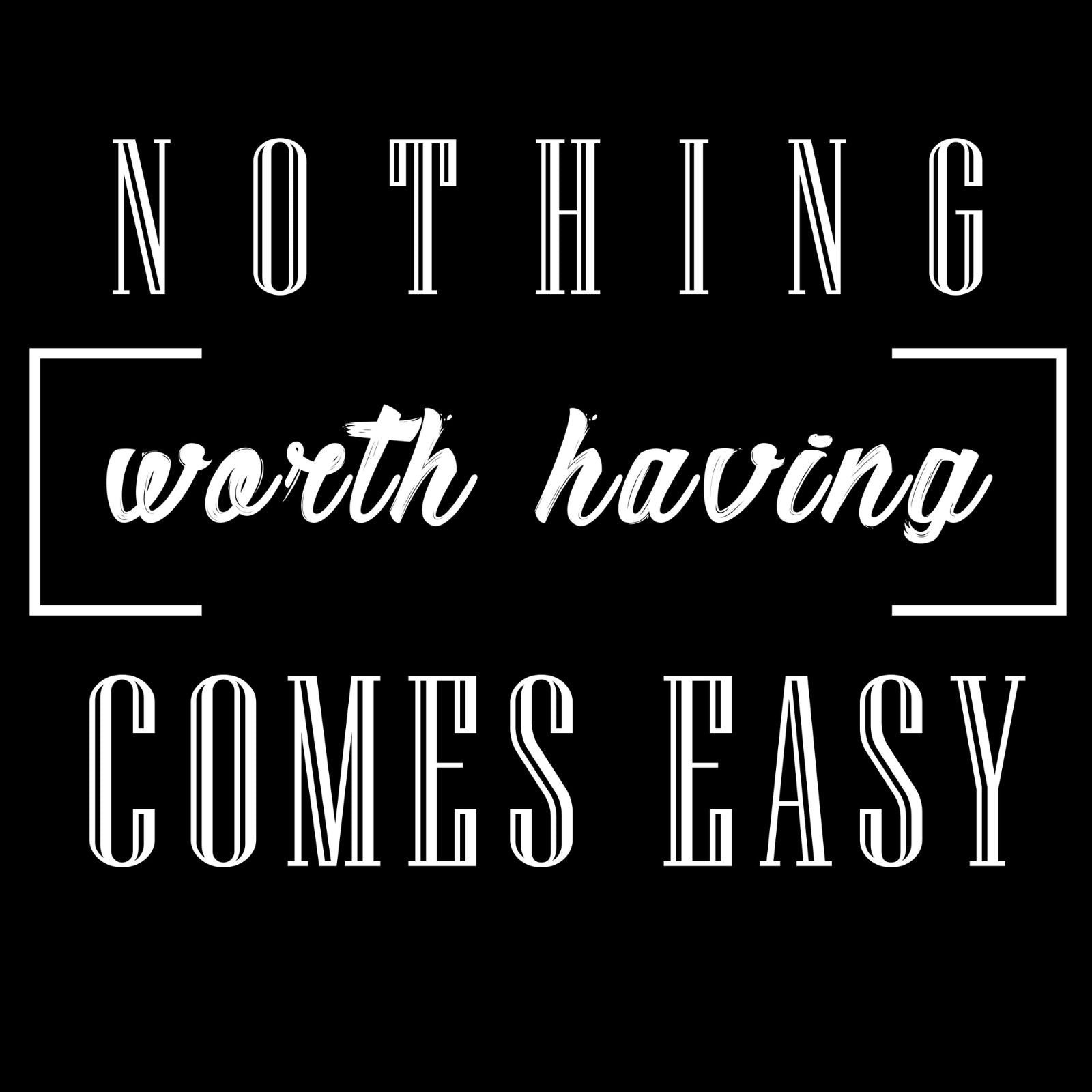 Nothing Worth Having Comes Easy - Bastard Graphics