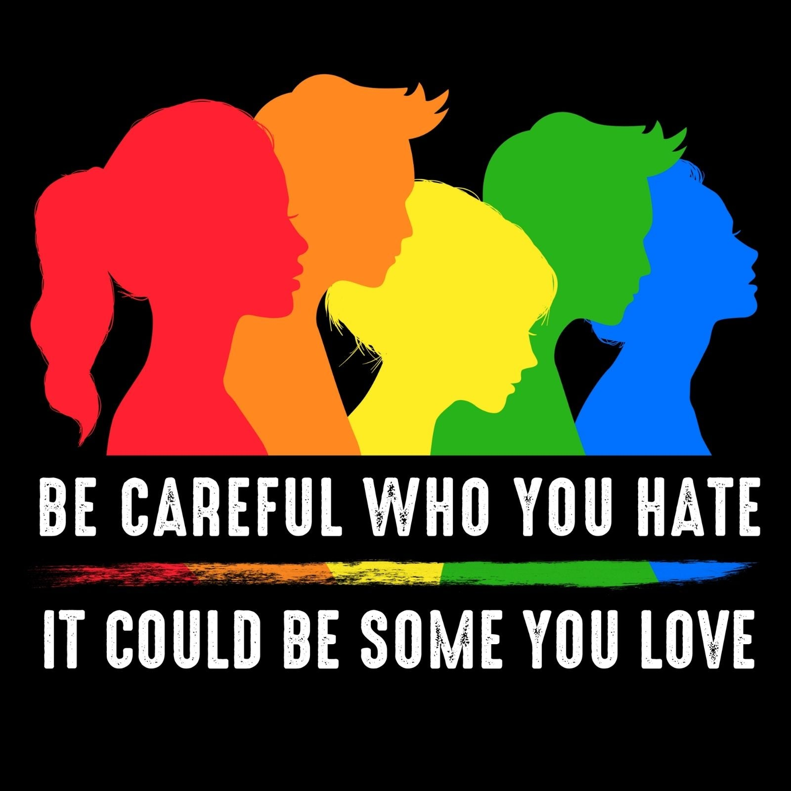 Be Careful Who You Hate It Could Be Some You Love - Bastard Graphics