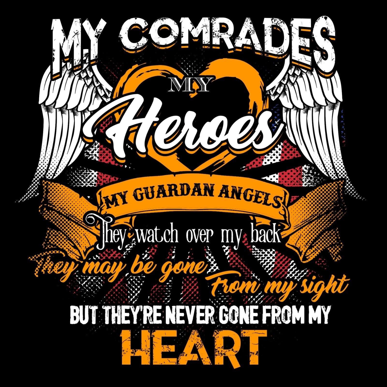 My Comrades My Hero My Guardian Angels They Watch Over My Back They Maybe Gone From My Sight But They Are Never Gone From My Heart - Bastard Graphics