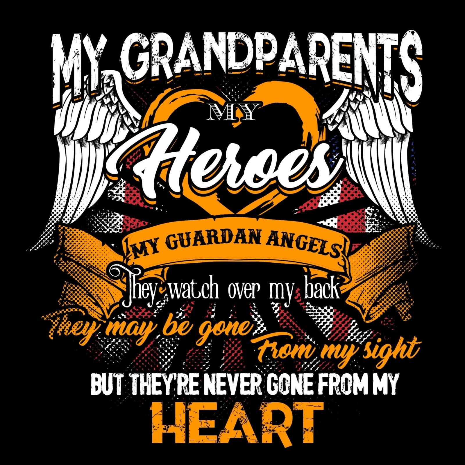 My Grandparents My Hero My Guardian Angels They Watch Over My Back They Maybe Gone From My Sight But They're Never Gone From My Heart - Bastard Graphics