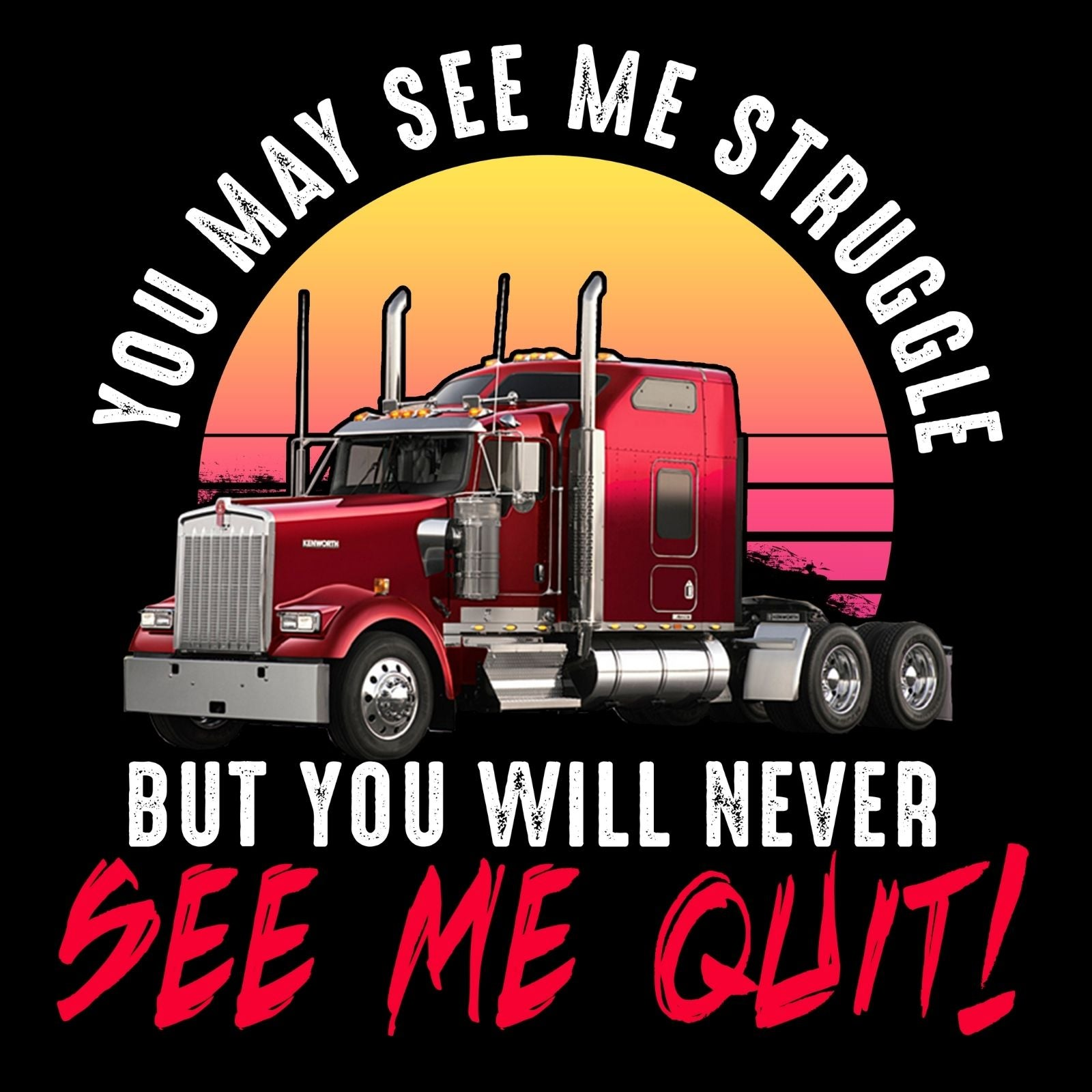 You May See Me Struggle But You Will Never See Me Quit - Bastard Graphics