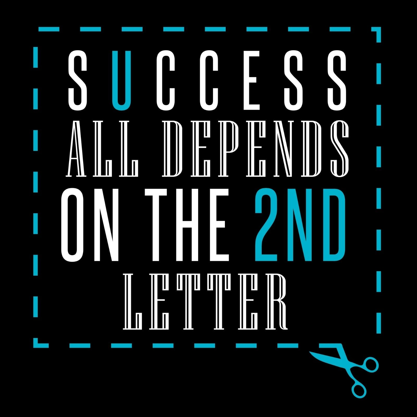 Success All Depends On The 2nd Letter - Bastard Graphics