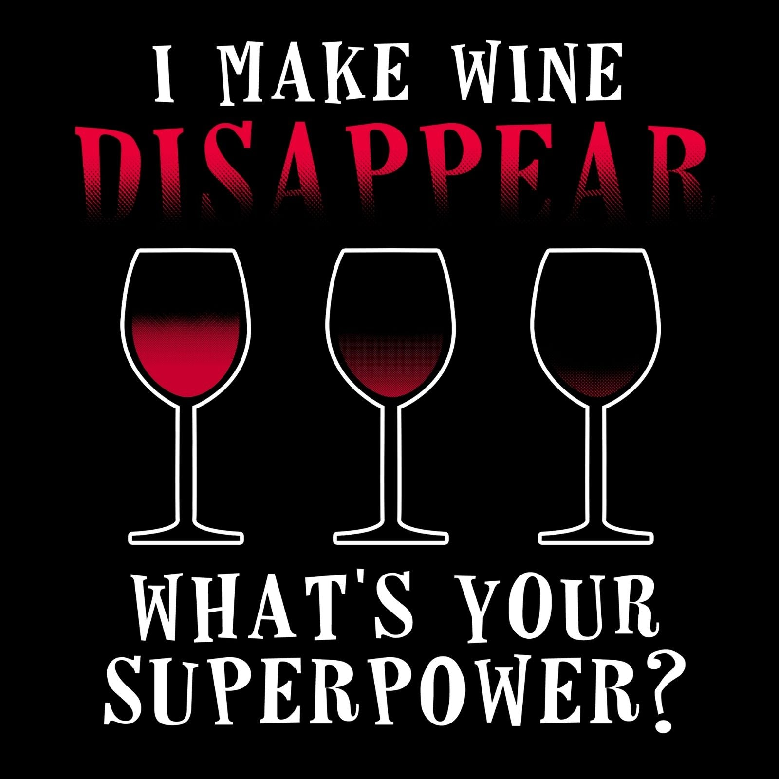 I Make Wine Disappear What's Your Super Power? - Bastard Graphics