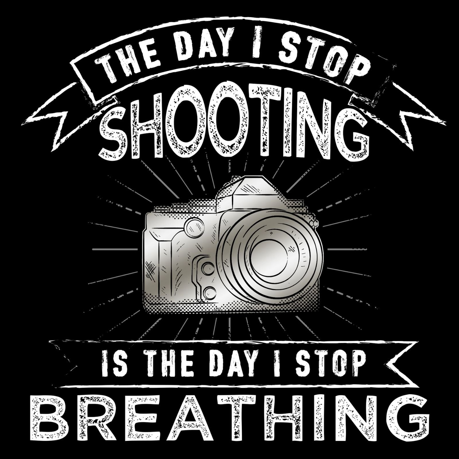 The Day I Stop Shooting Is The Day I Stop Breathing - Bastard Graphics