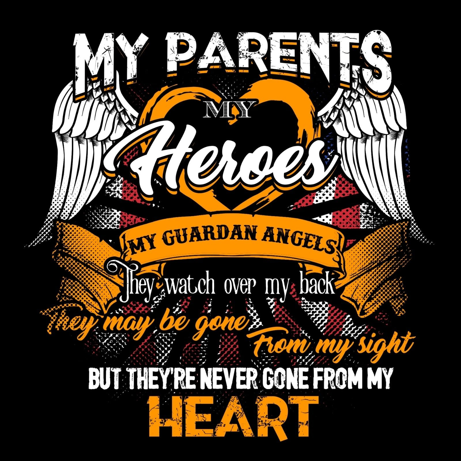My Parents My Hero My Guardian Angels They Watch Over My Back They Maybe Gone From My Sight But They're Never Gone From My Heart - Bastard Graphics