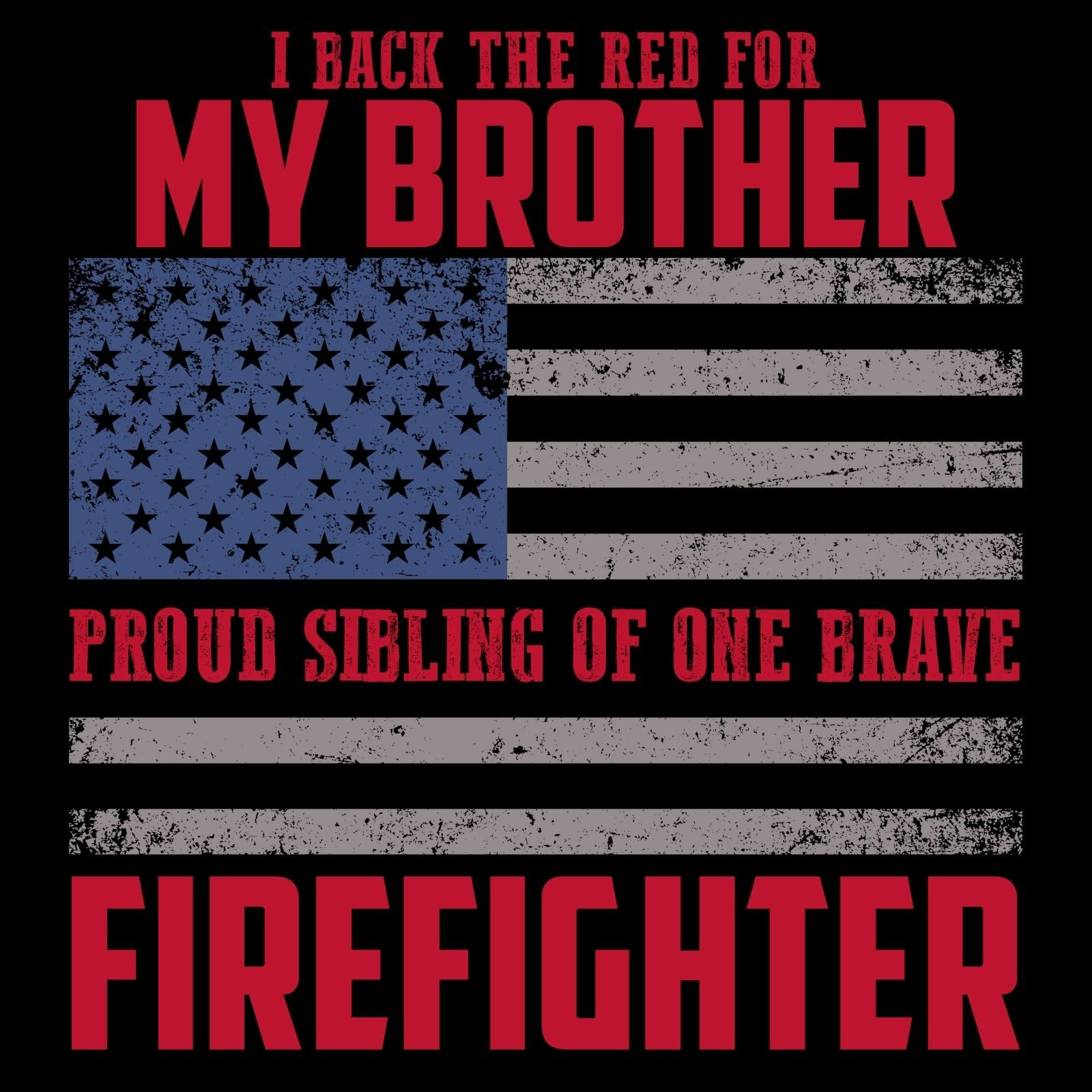 I Back The Red For My Brother, Proud Sibling Of One Brave Firefighter - Bastard Graphics