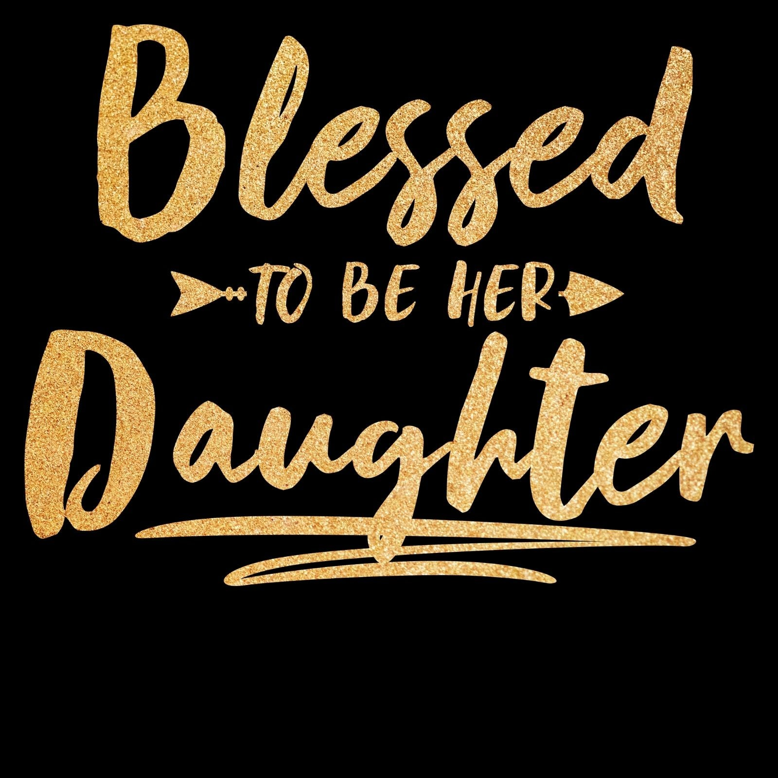 Blessed To Be Her Daughter - Bastard Graphics