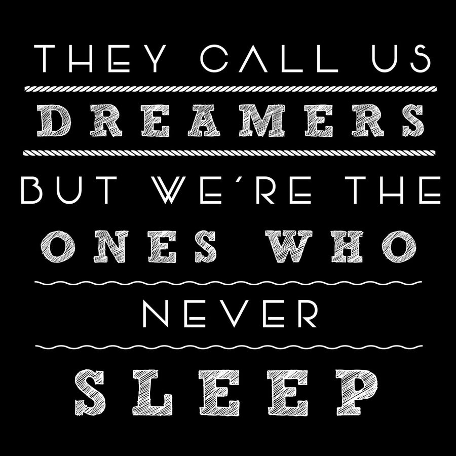 They Call us Dreamers But We're The Ones Who Never Sleep - Bastard Graphics