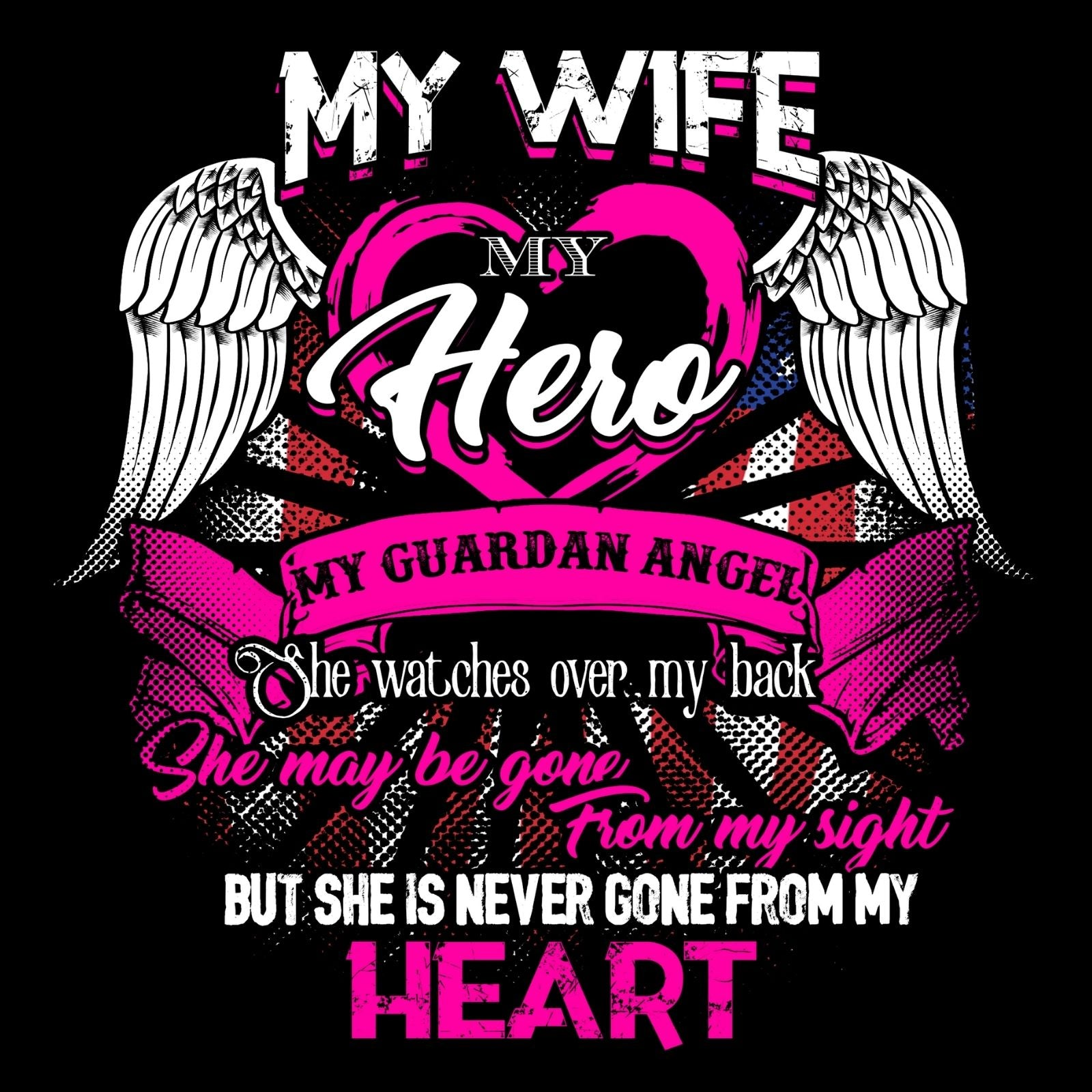 My Wife My Hero My Guardian Angel She Watches Over My Back She Maybe Gone From My Sight But She Never Gone From My Heart - Bastard Graphics