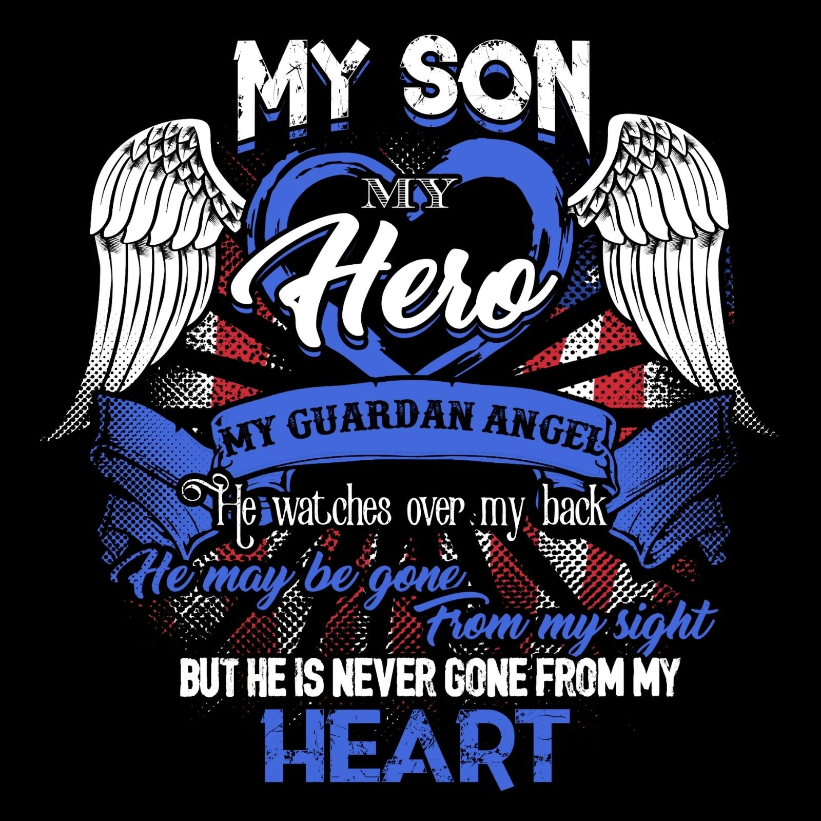 My Son My Hero My Guardian Angel He Watches Over My Back He Maybe Gone From My Sight But He Never Gone From My Heart - Bastard Graphics
