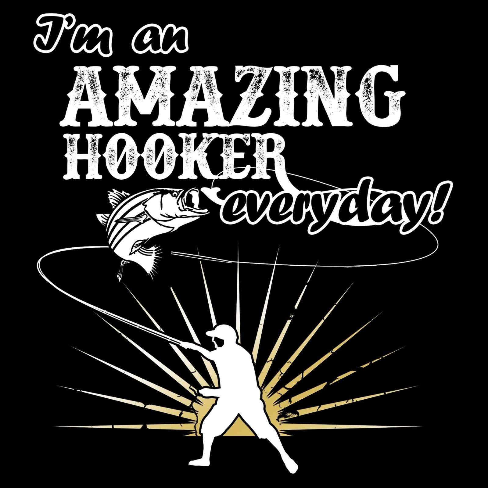 I'm An Amazing Hooker Every Day! - Bastard Graphics