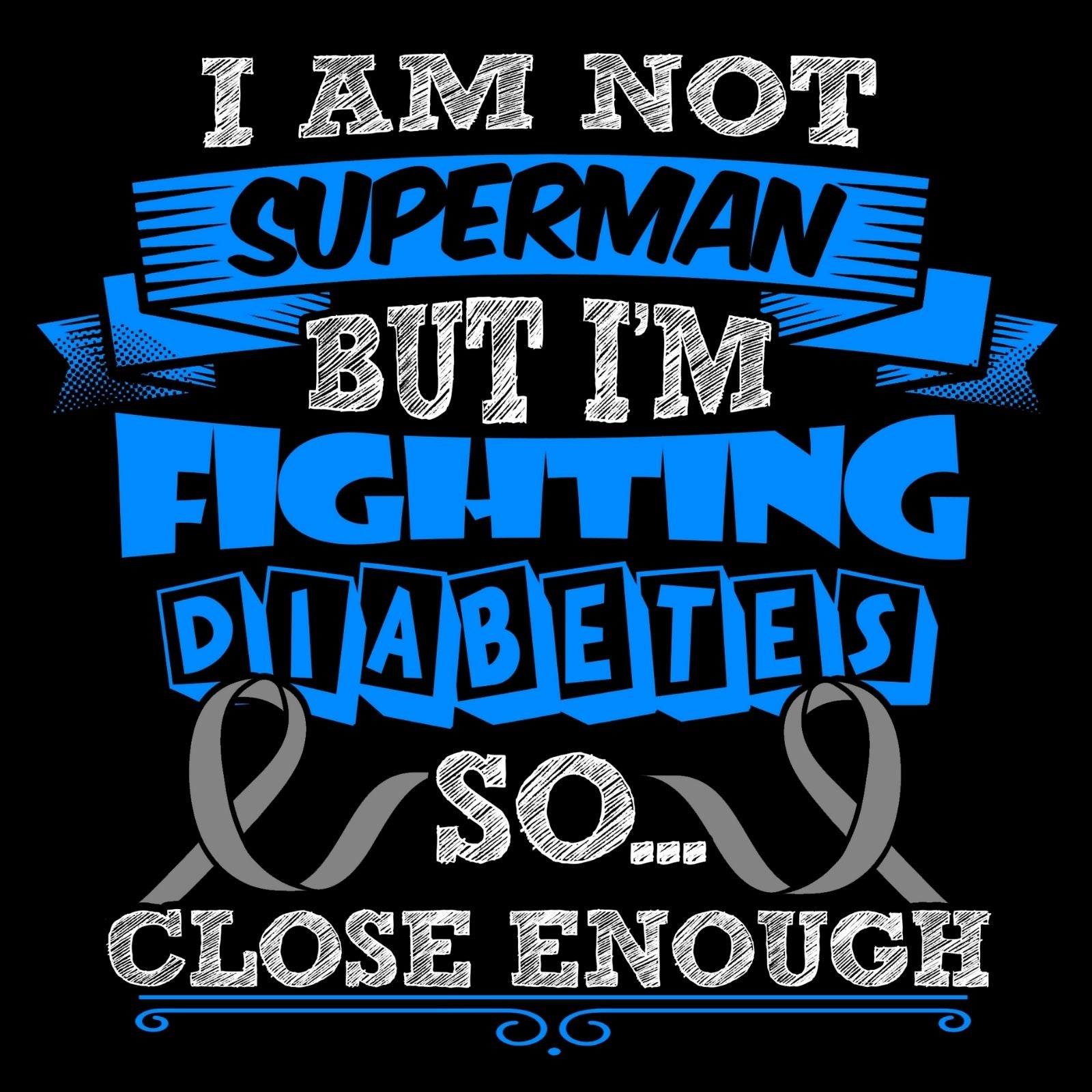 I Am Not Superman But I'm Fighting Diabetes So Close Enough - Bastard Graphics