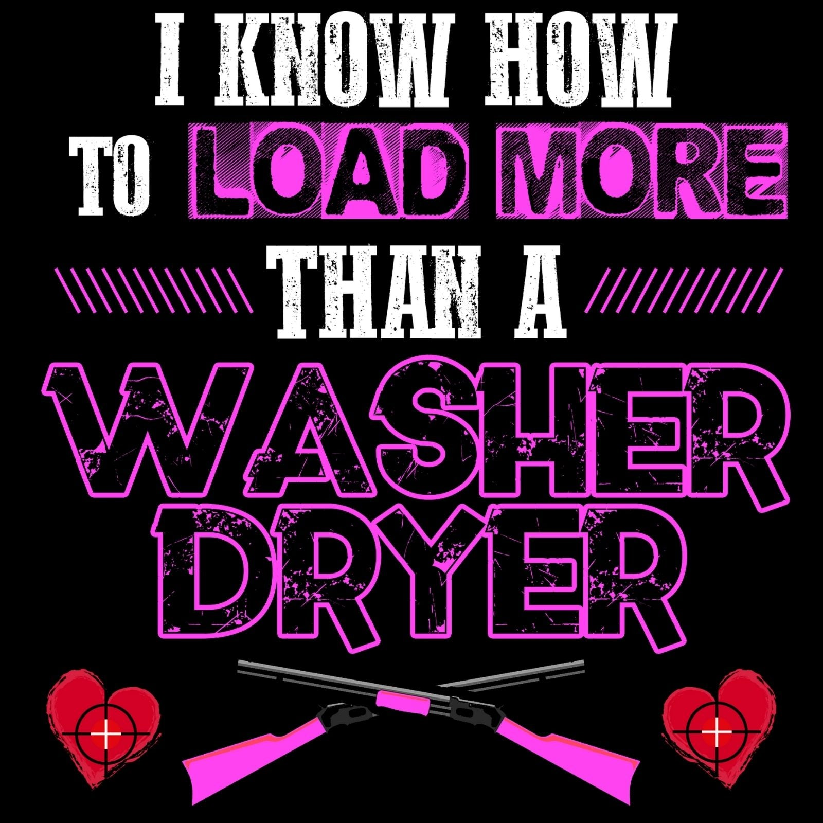 I Know How To Load More Than A Washer Dryer - Bastard Graphics