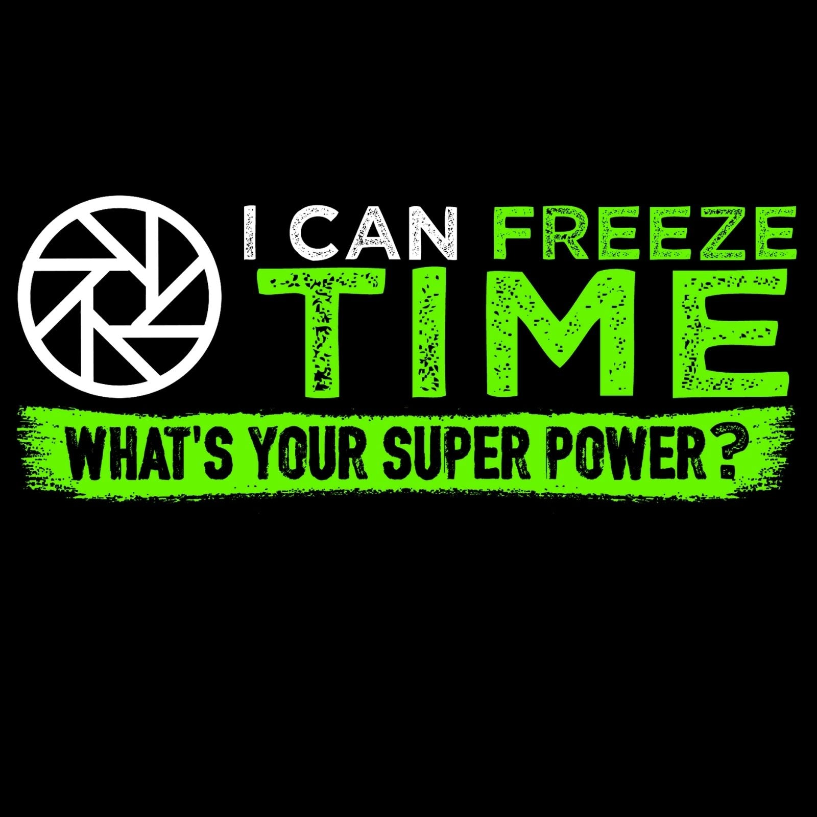 I Can Freeze Time What's Your Super Power? - Bastard Graphics