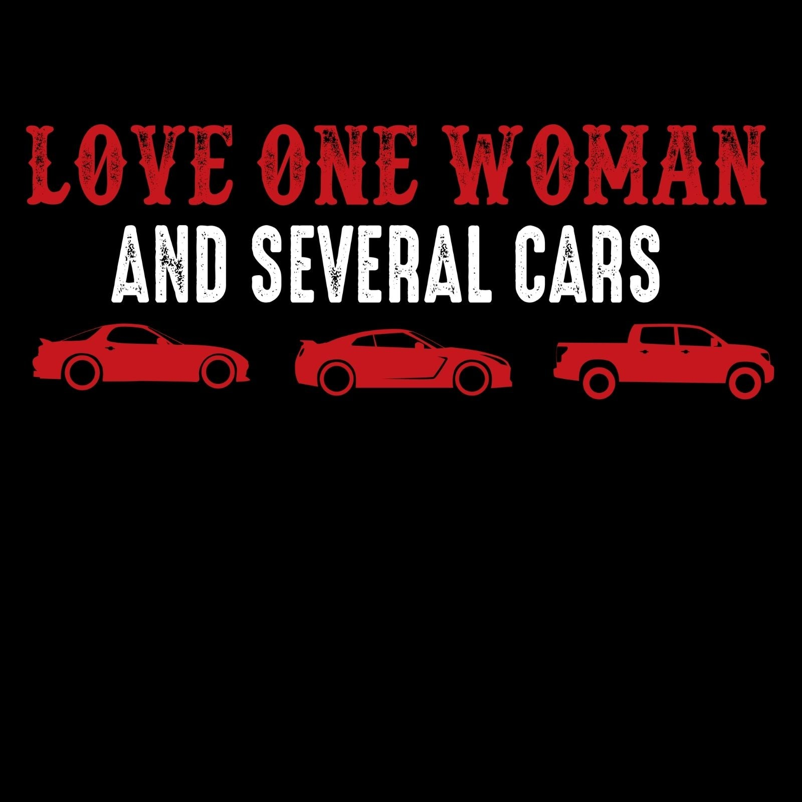 Love One Woman And Several Cars - Bastard Graphics