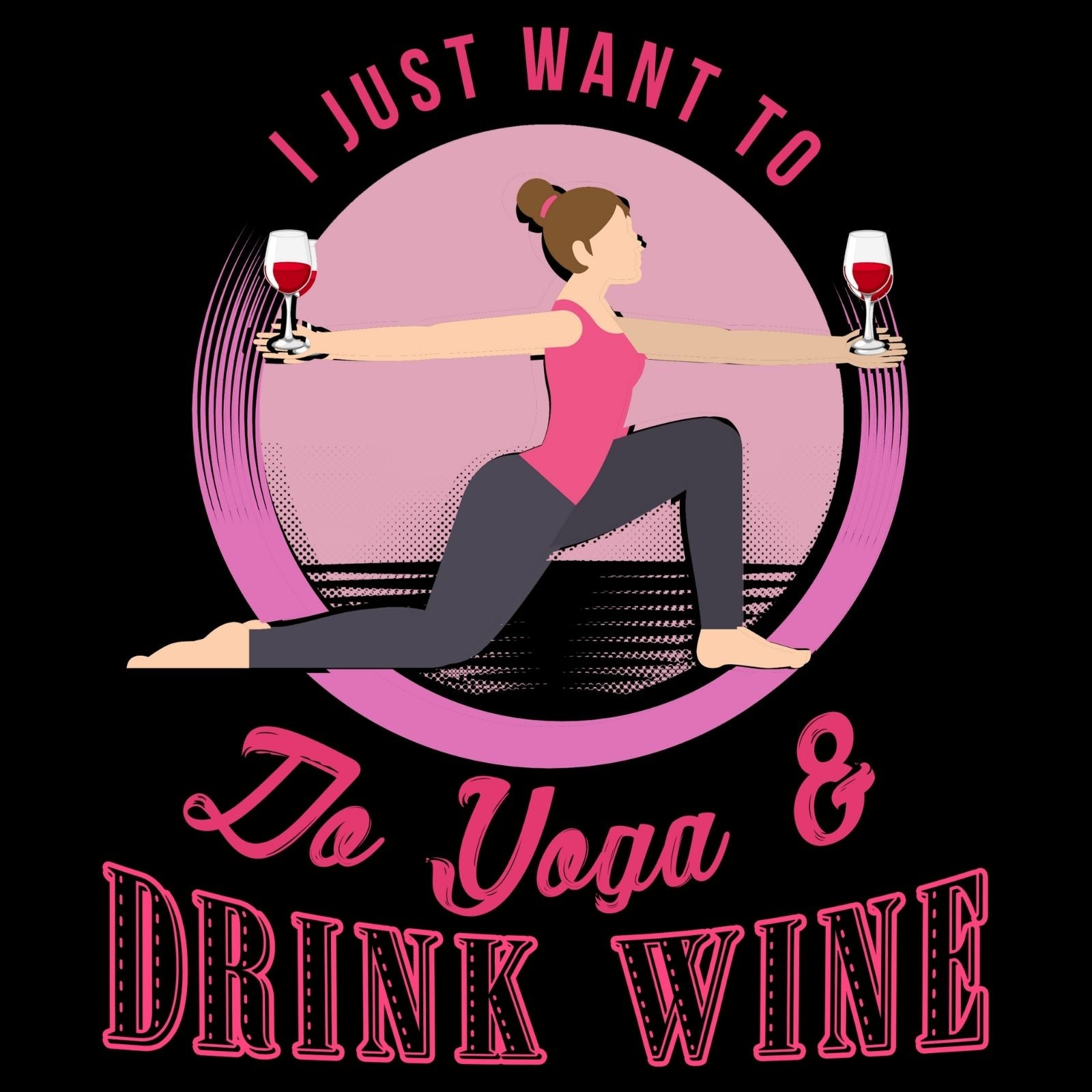 I Just Want To Do Yoga & Drink Wine - Bastard Graphics