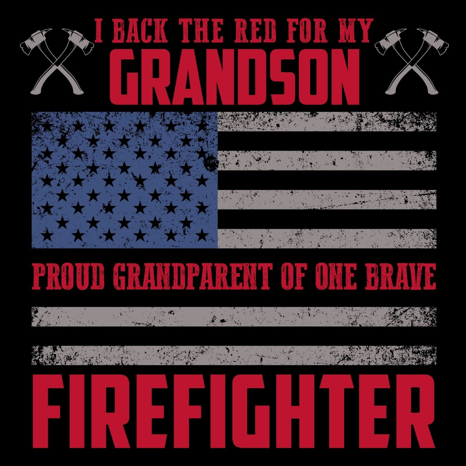 I Back The Red For My Grandson, Proud Grandparent Of One Brave Firefighter - Bastard Graphics