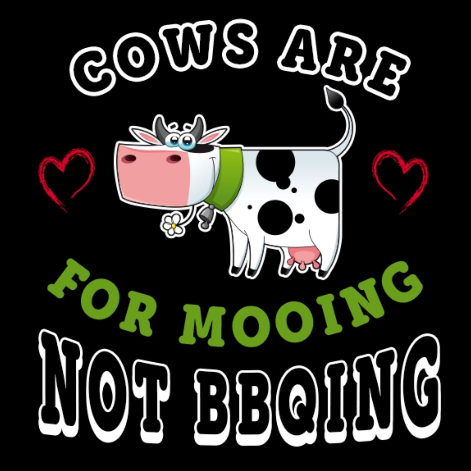 Cows Are For Mooing Not BBquing - Bastard Graphics