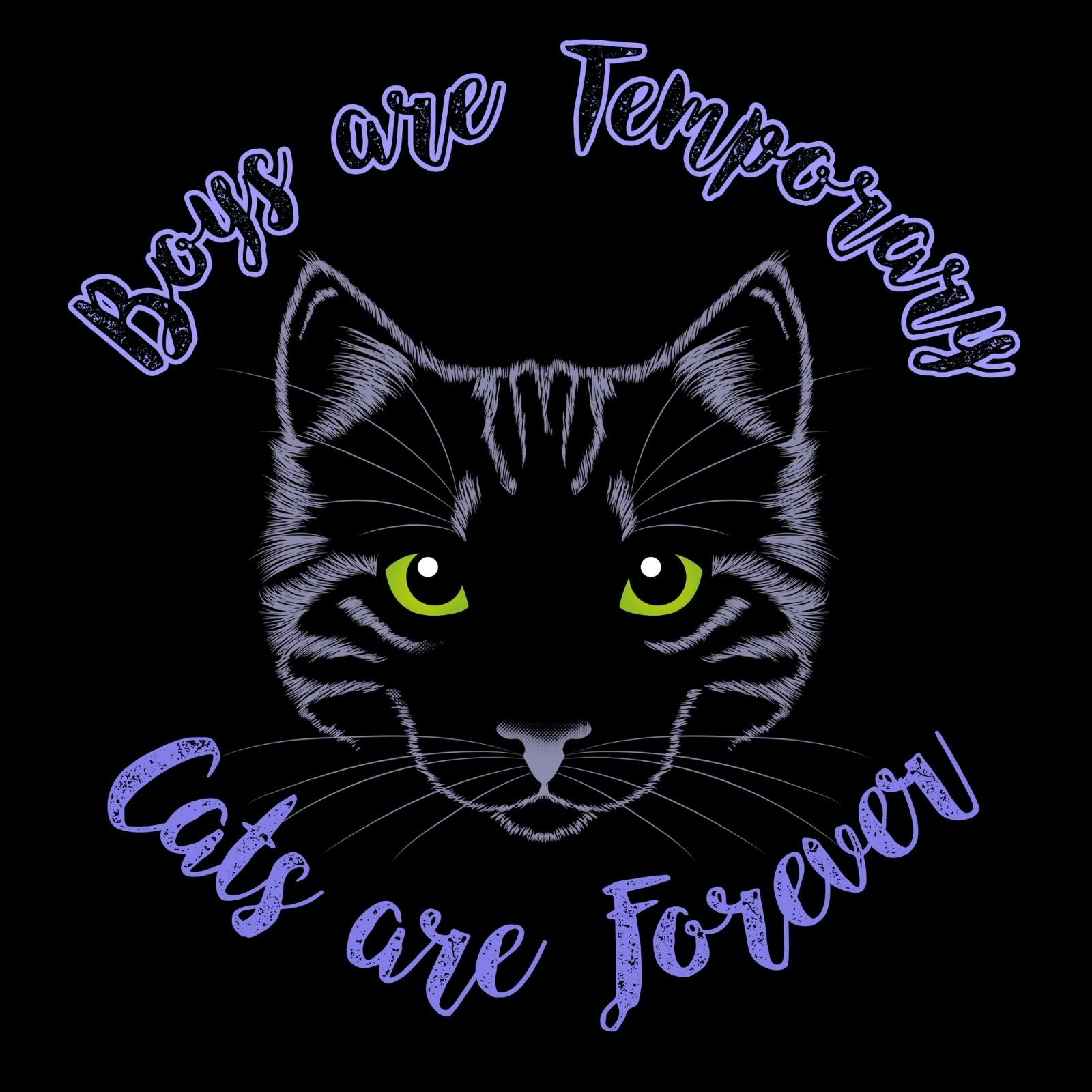 Boys Are Temporary Cats Are Forever! - Bastard Graphics