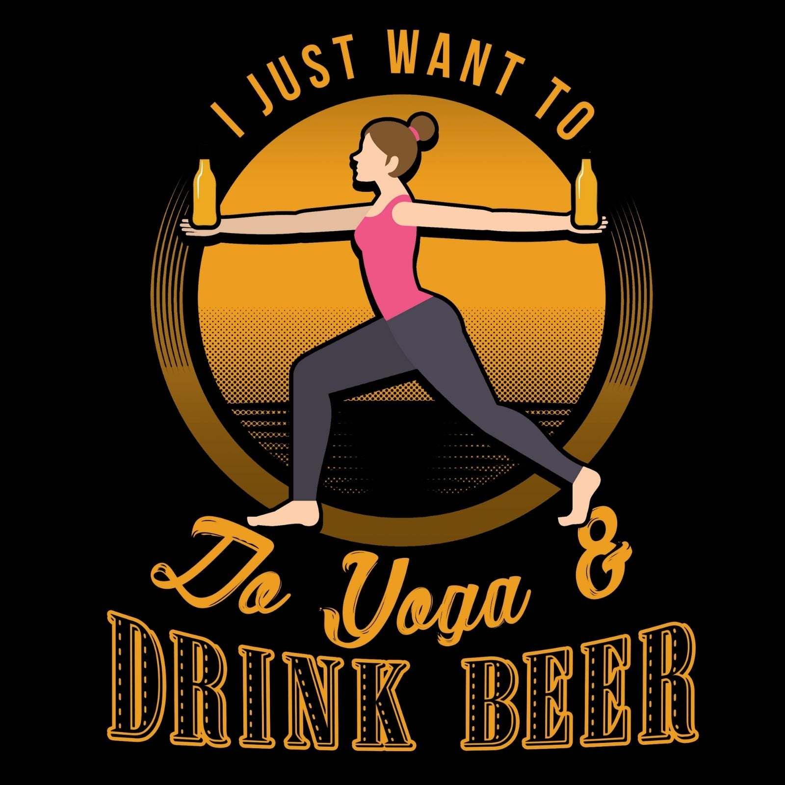 I Just Want To Do Yoga & Drink Beer - Bastard Graphics
