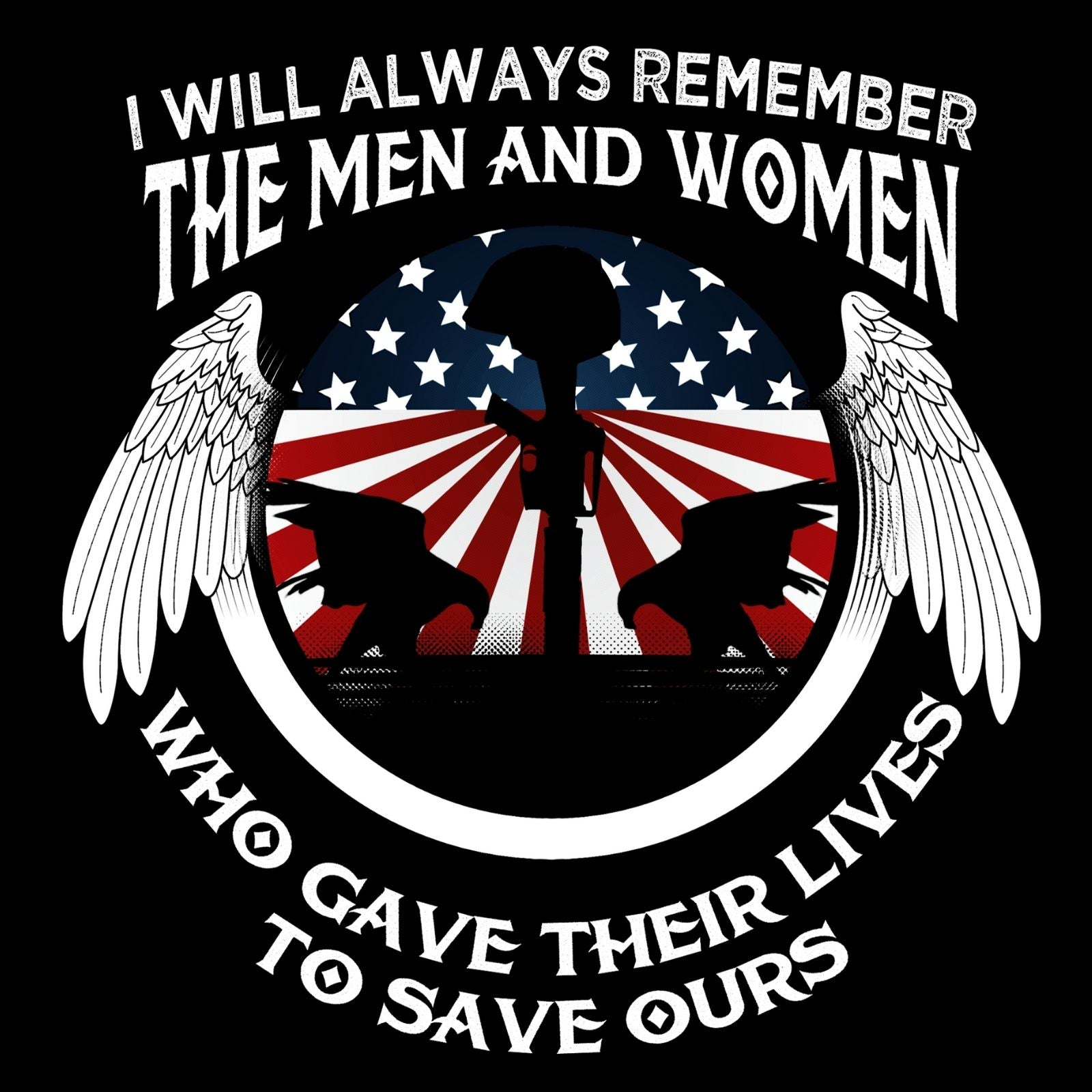 I Will Always Remember The Men And Women Who Gave Their Lives To Save Ours - Bastard Graphics