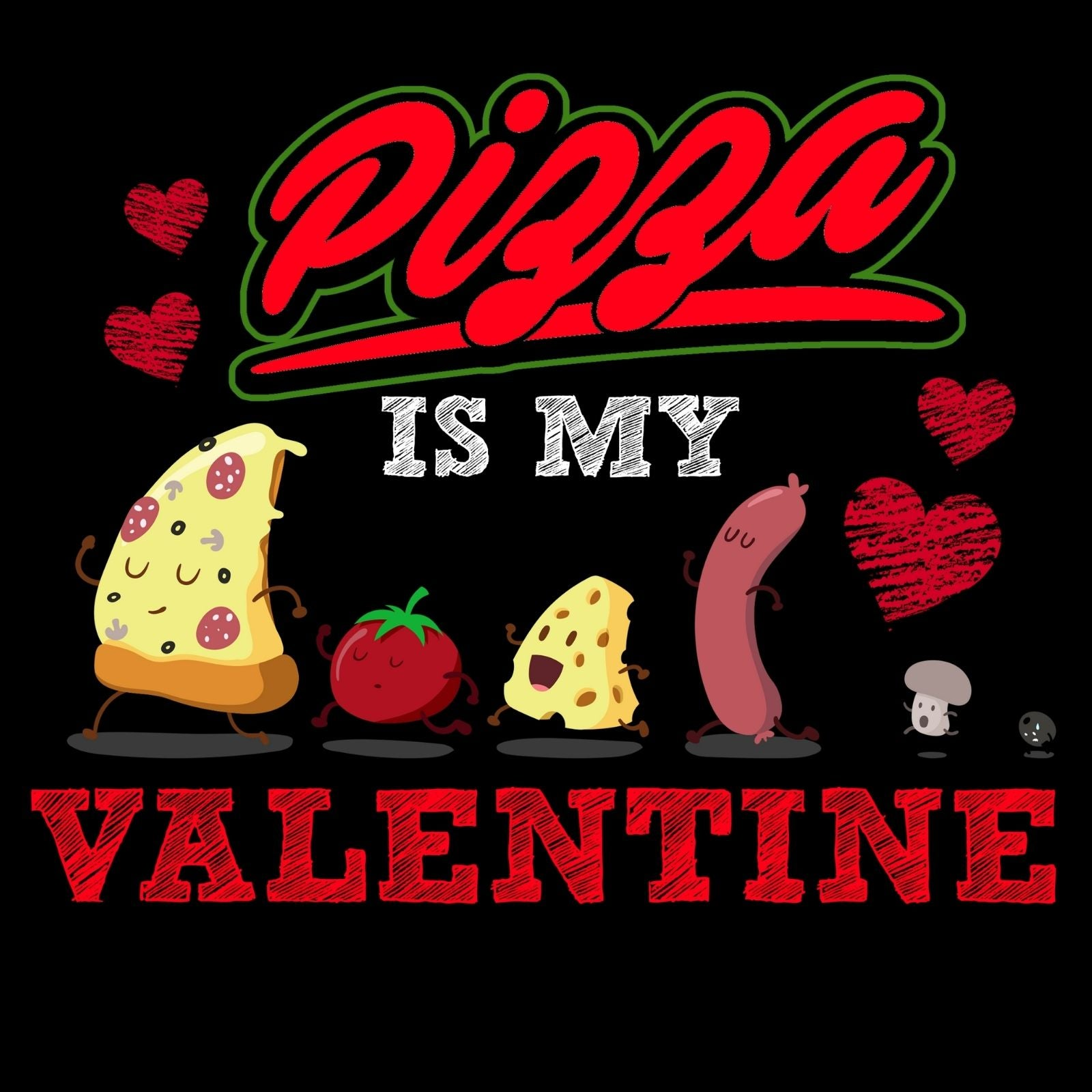 Pizza Is My Valentine - Bastard Graphics