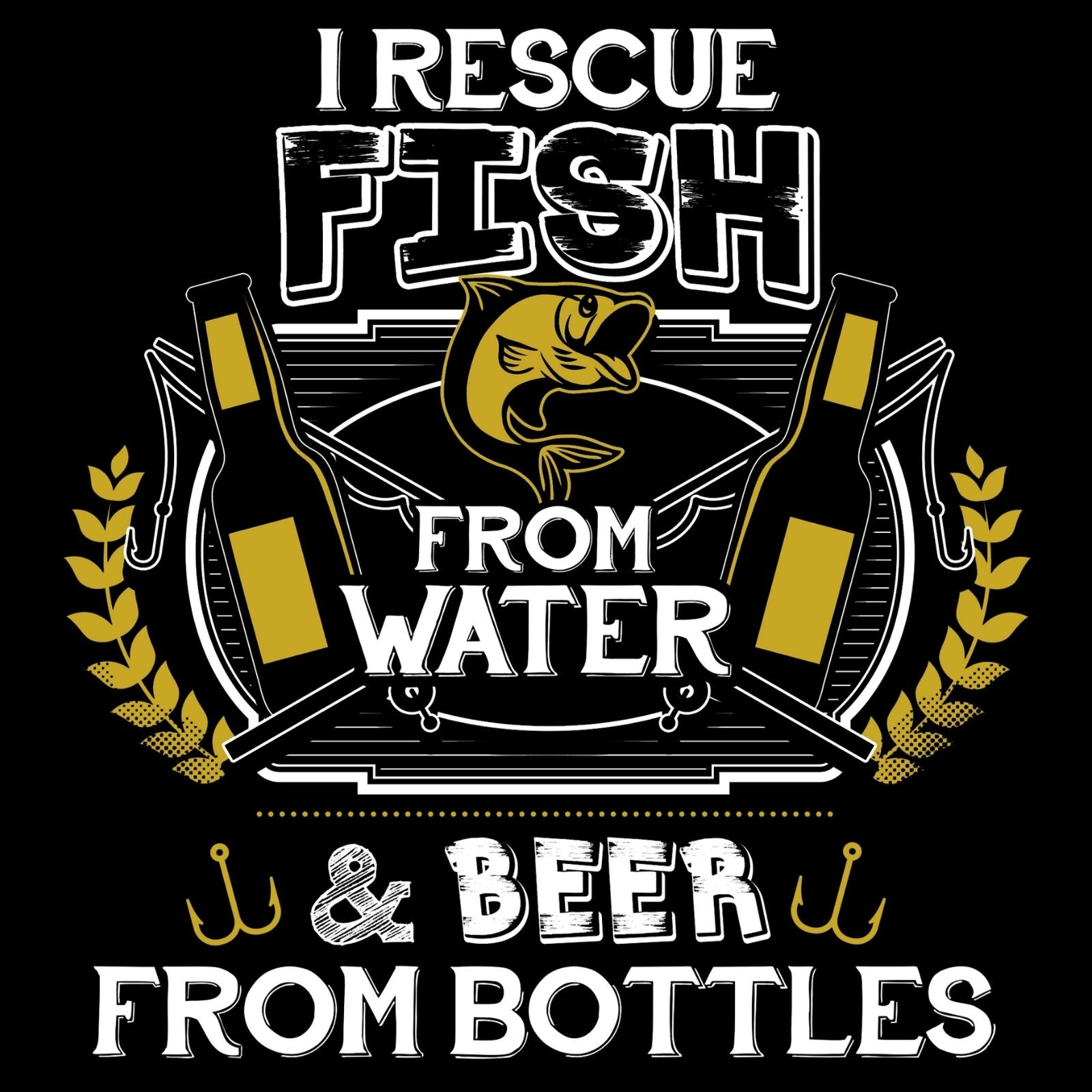 I Rescue Fish From Water And Beer From Bottles - Bastard Graphics
