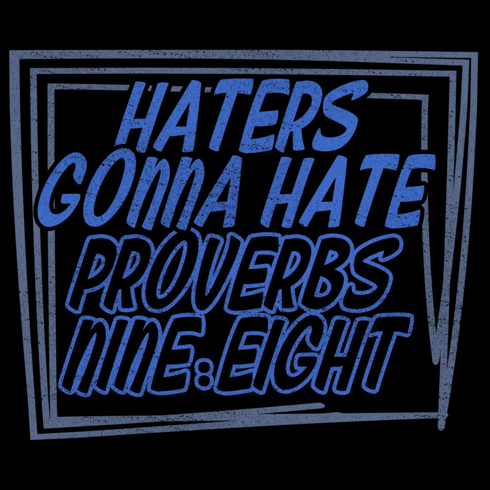 Haters Gonna Hate Proverbs Nine:Eight - Bastard Graphics