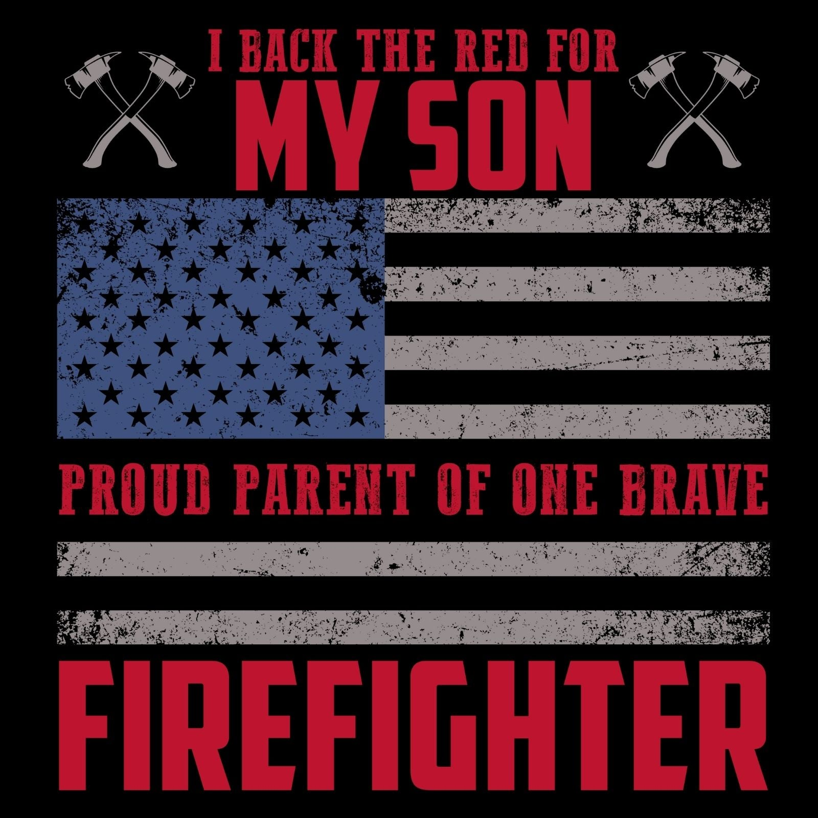 I Back The Red For My Son, Proud Parent Of One Brave Firefighter - Bastard Graphics