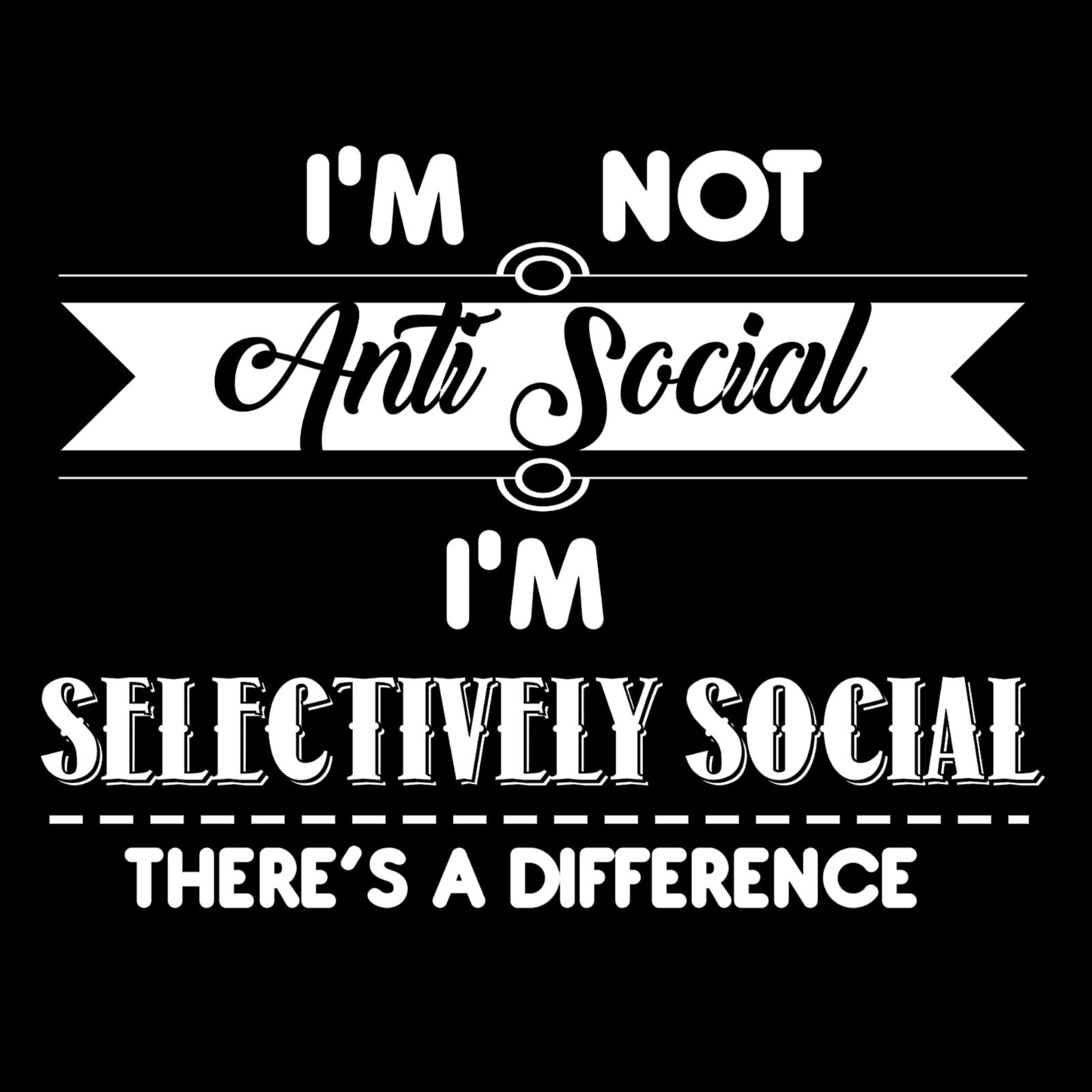 I'm Not Anti-SocialI'm Selectively Social There's A Difference - Bastard Graphics