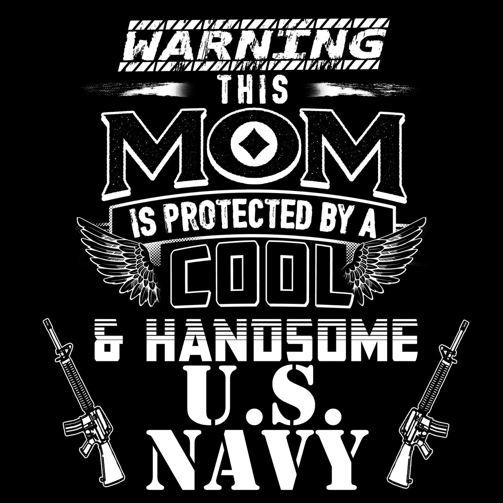 Warning This Mom Is Protected By a Cool & Handsome U.S. Navy - Bastard Graphics