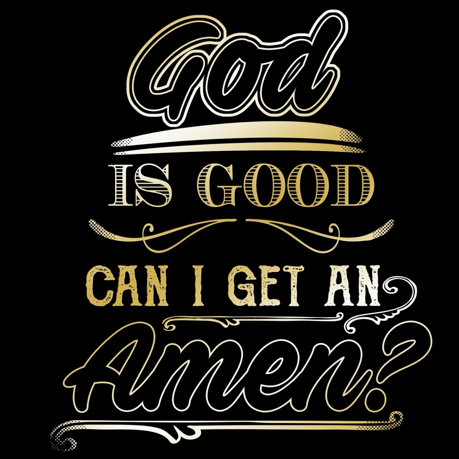 God Is Good Can I Get An Amen? - Bastard Graphics