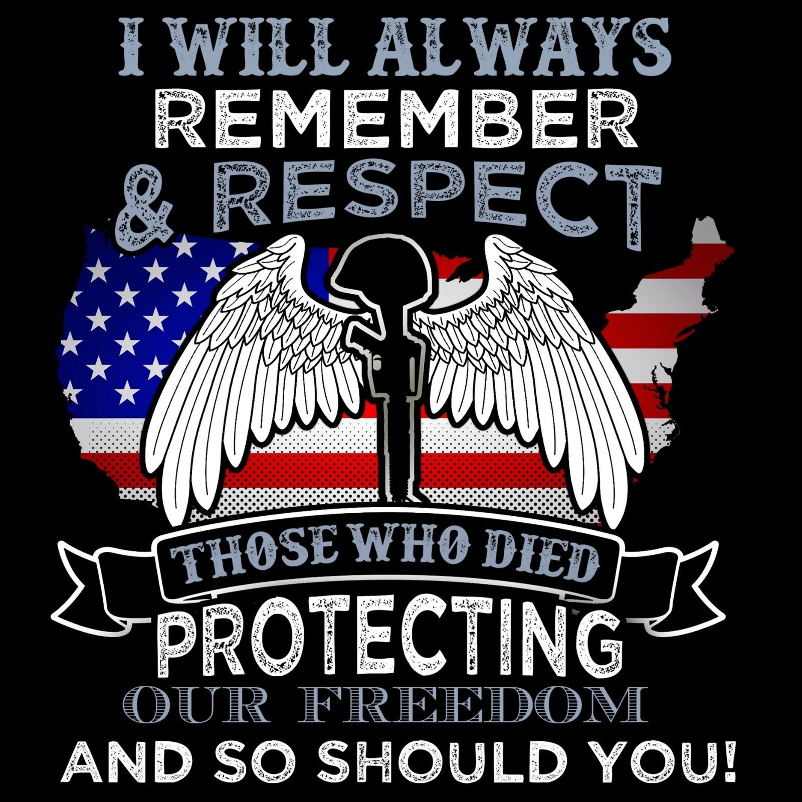 I Will Always Remember And Respect Those Who Died Protecting Our Freedom And So Should You! - Bastard Graphics