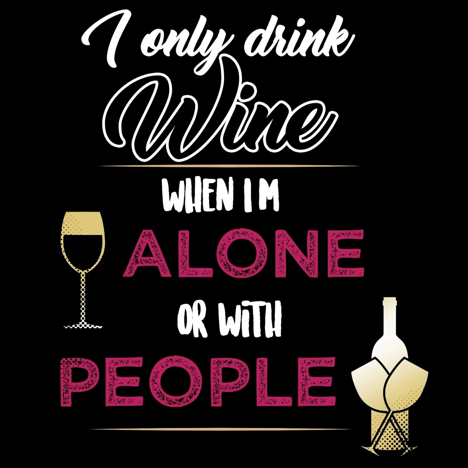 I Only Drink Wine When I'm Alone Or With People - Bastard Graphics