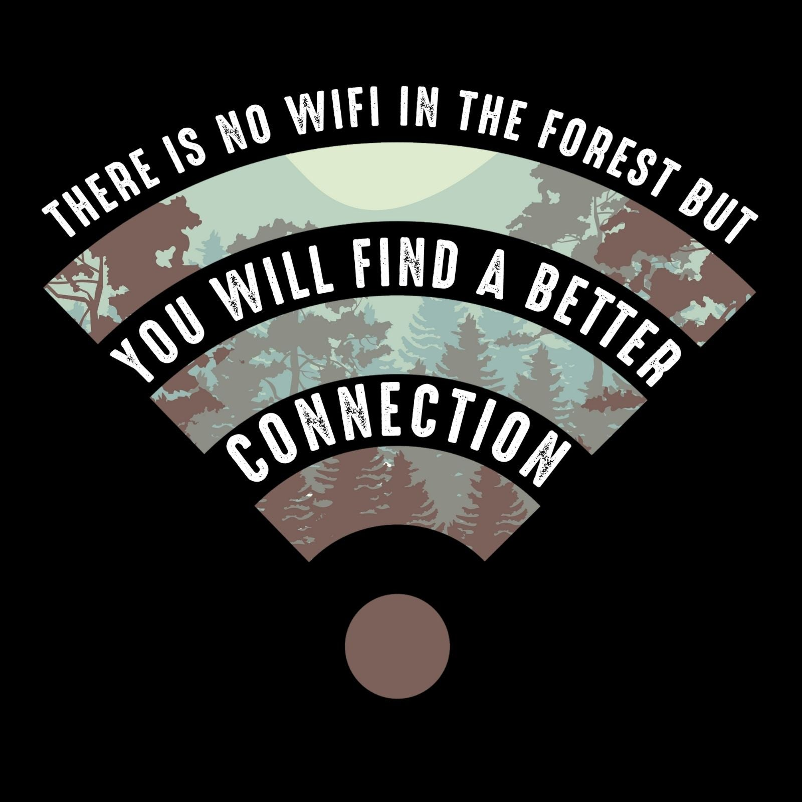 There Is No Wifi In The Forest But You Will Find A Better Connection - Bastard Graphics