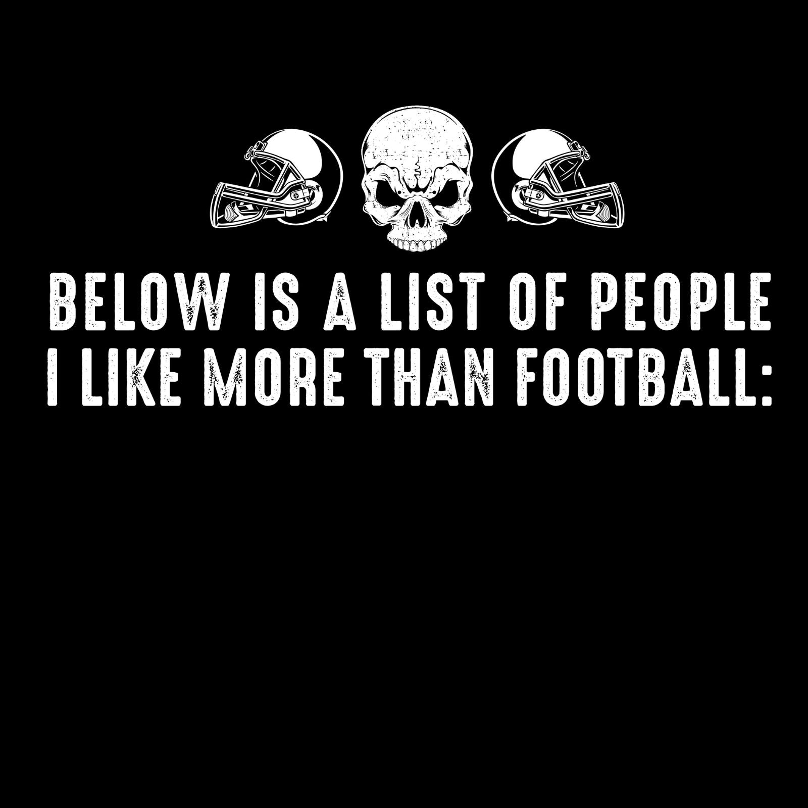 Below Is A List Of People I Like Better Than Football - Bastard Graphics