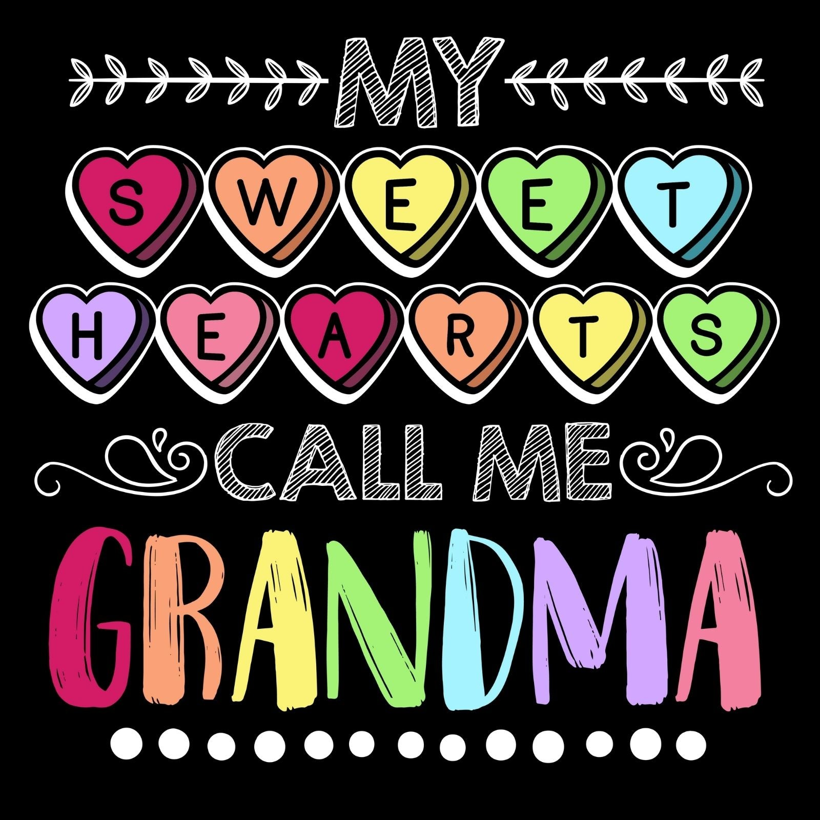 My Sweethearts Call Me Grandma - Bastard Graphics