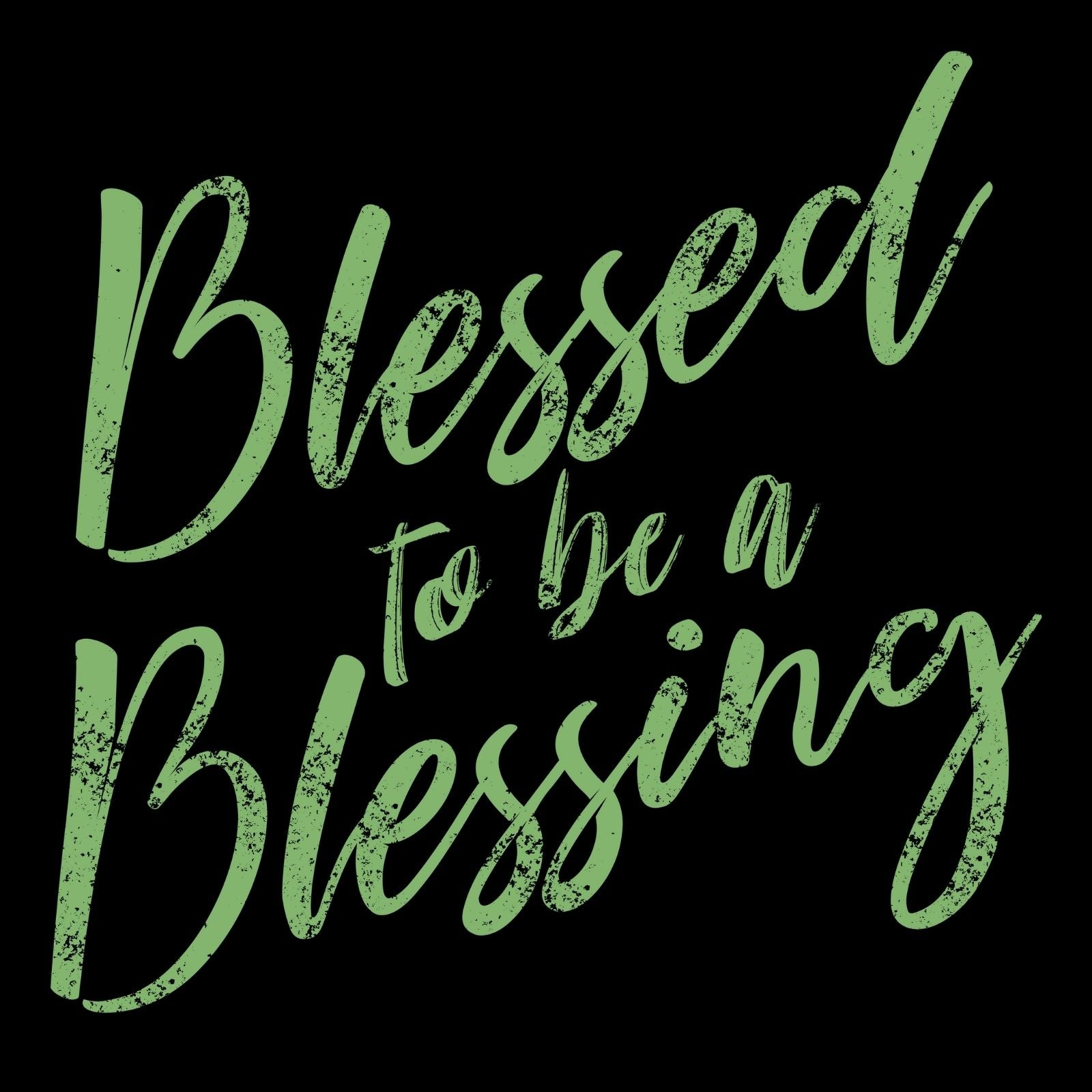 Blessed To Be A Blessing - Bastard Graphics